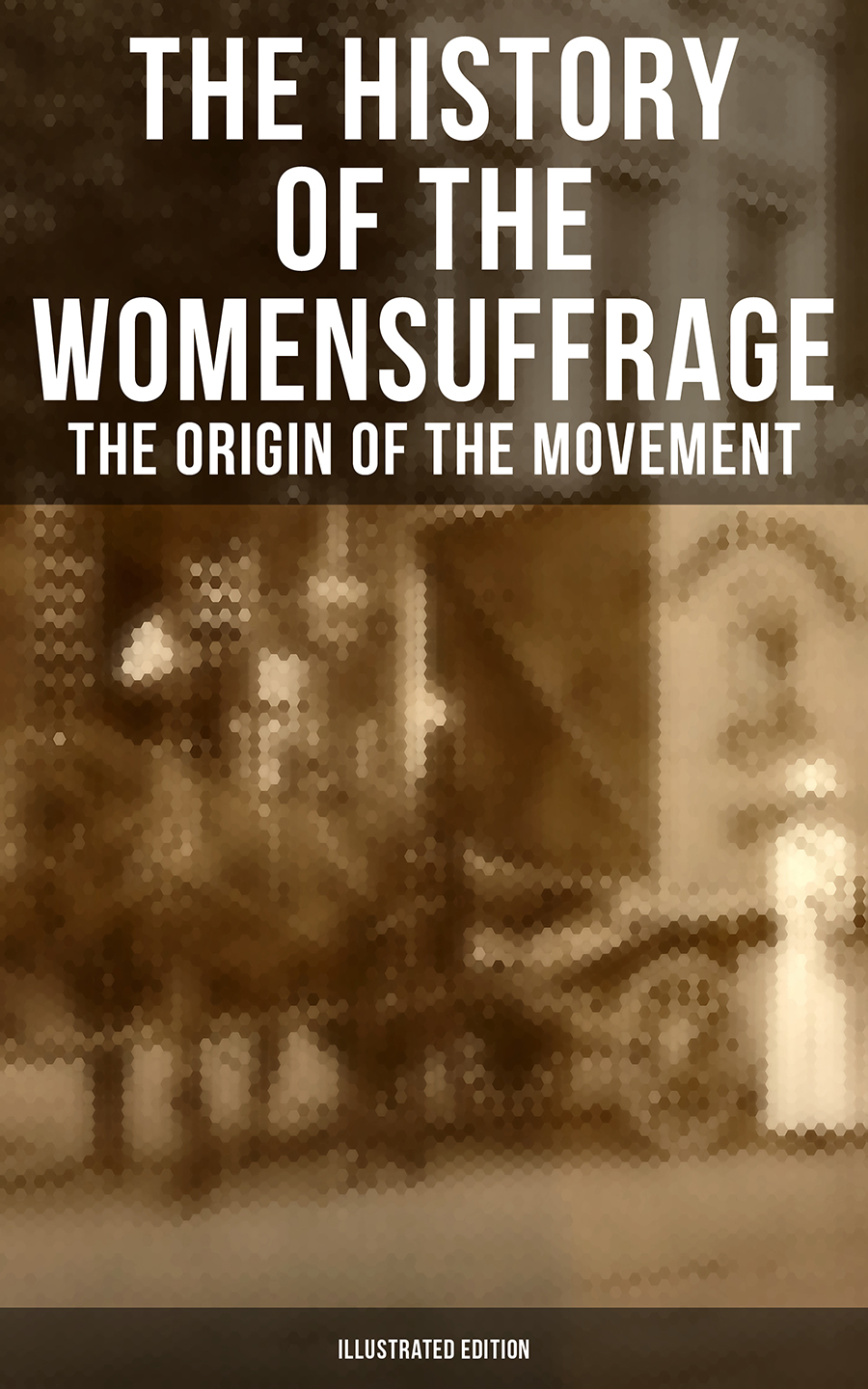 Elizabeth Cady Stanton The History of the Women's Suffrage: The Origin of the Movement (Illustrated Edition) london the illustrated history