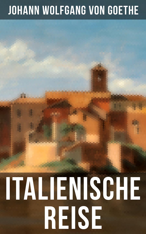 Johann Wolfgang von Goethe Goethe: Italienische Reise