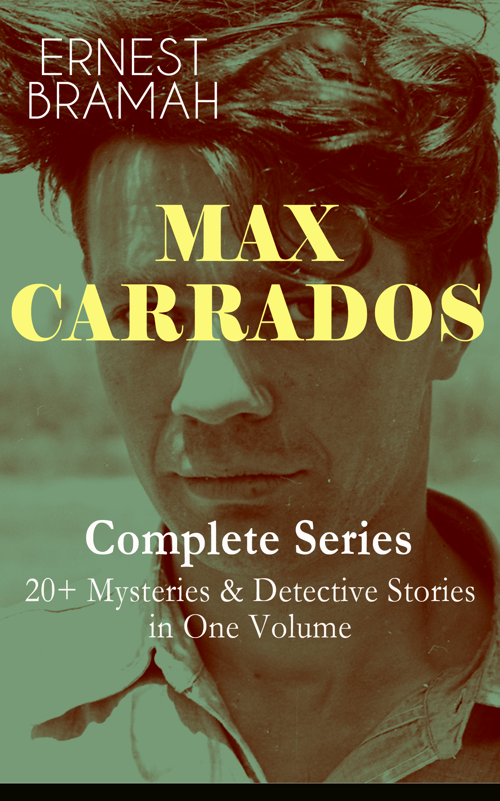 Bramah Ernest MAX CARRADOS - Complete Series: 20+ Mysteries & Detective Stories in One Volume bramah ernest the eyes of max carrados