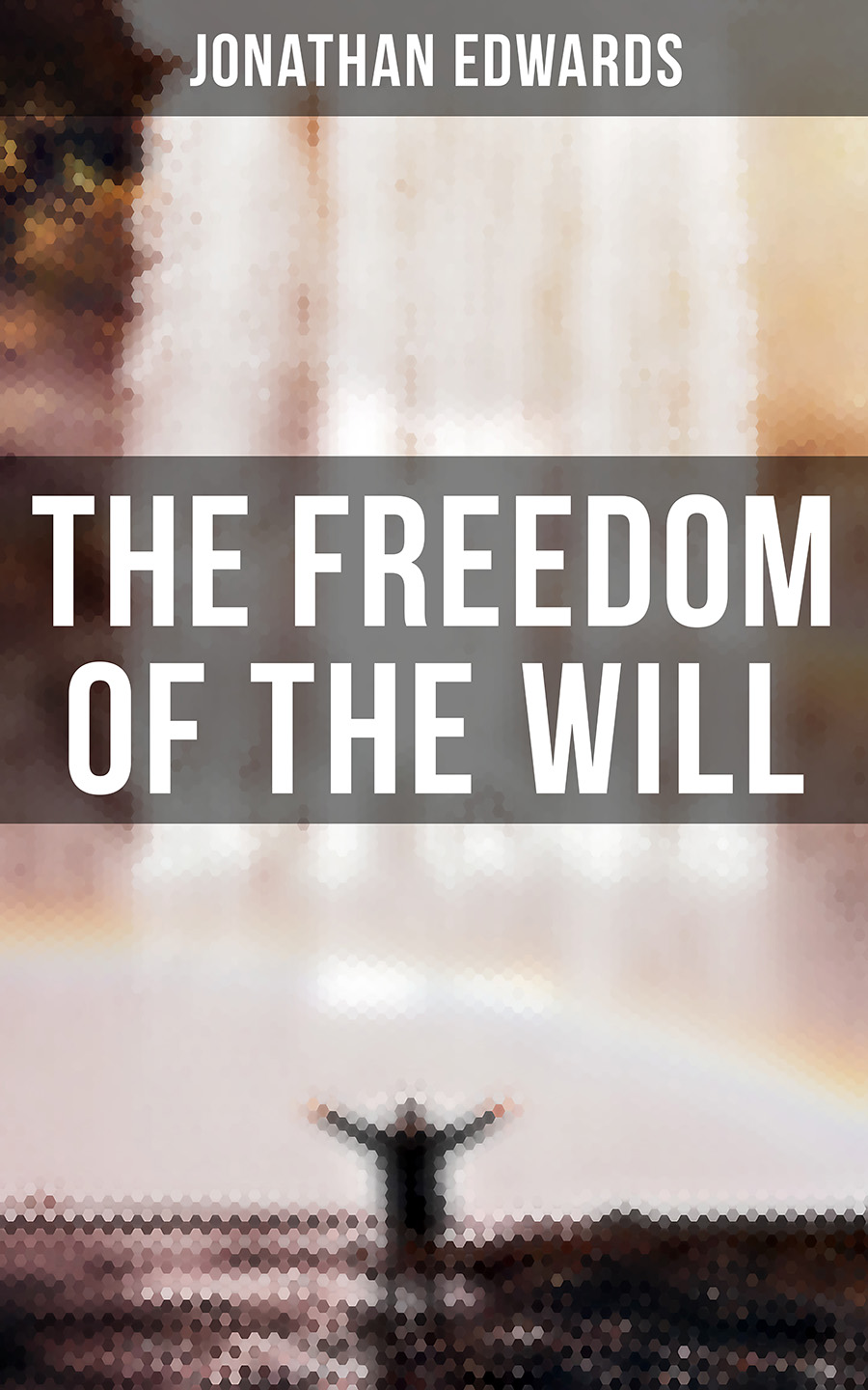 Jonathan Edwards The Freedom of the Will