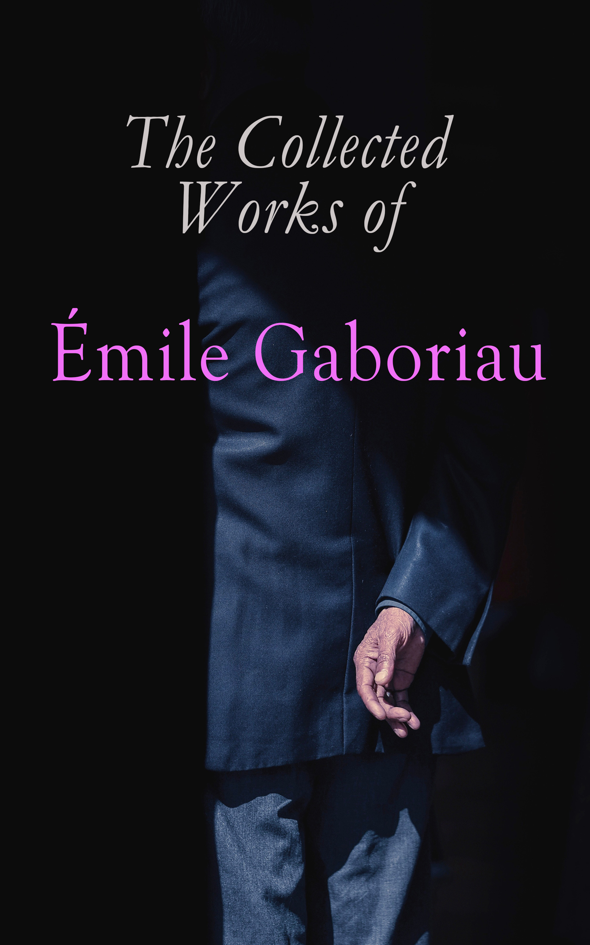 Emile Gaboriau The Collected Works of Émile Gaboriau emile gaboriau les amours d une empoisonneuse