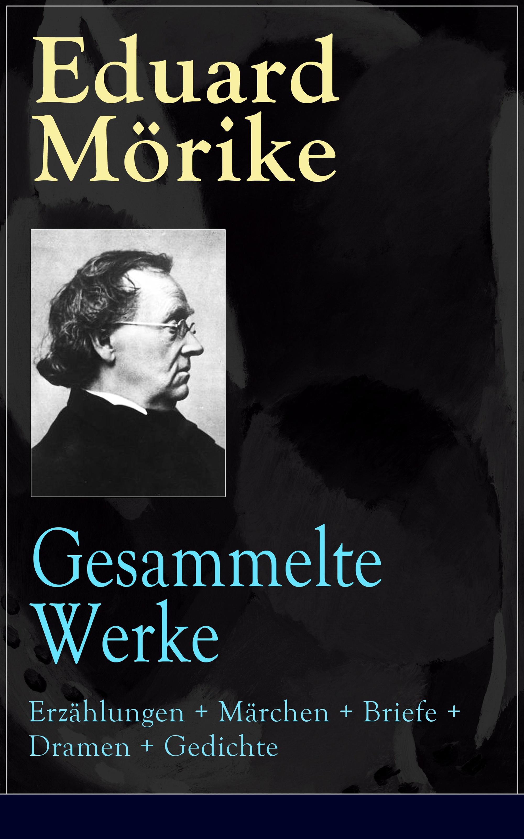 Eduard Morike Gesammelte Werke: Erzählungen + Märchen + Briefe + Dramen + Gedichte oskar panizza gesammelte werke erzählungen psychologische schriften philosophische werke dramen gedichte autobiografie
