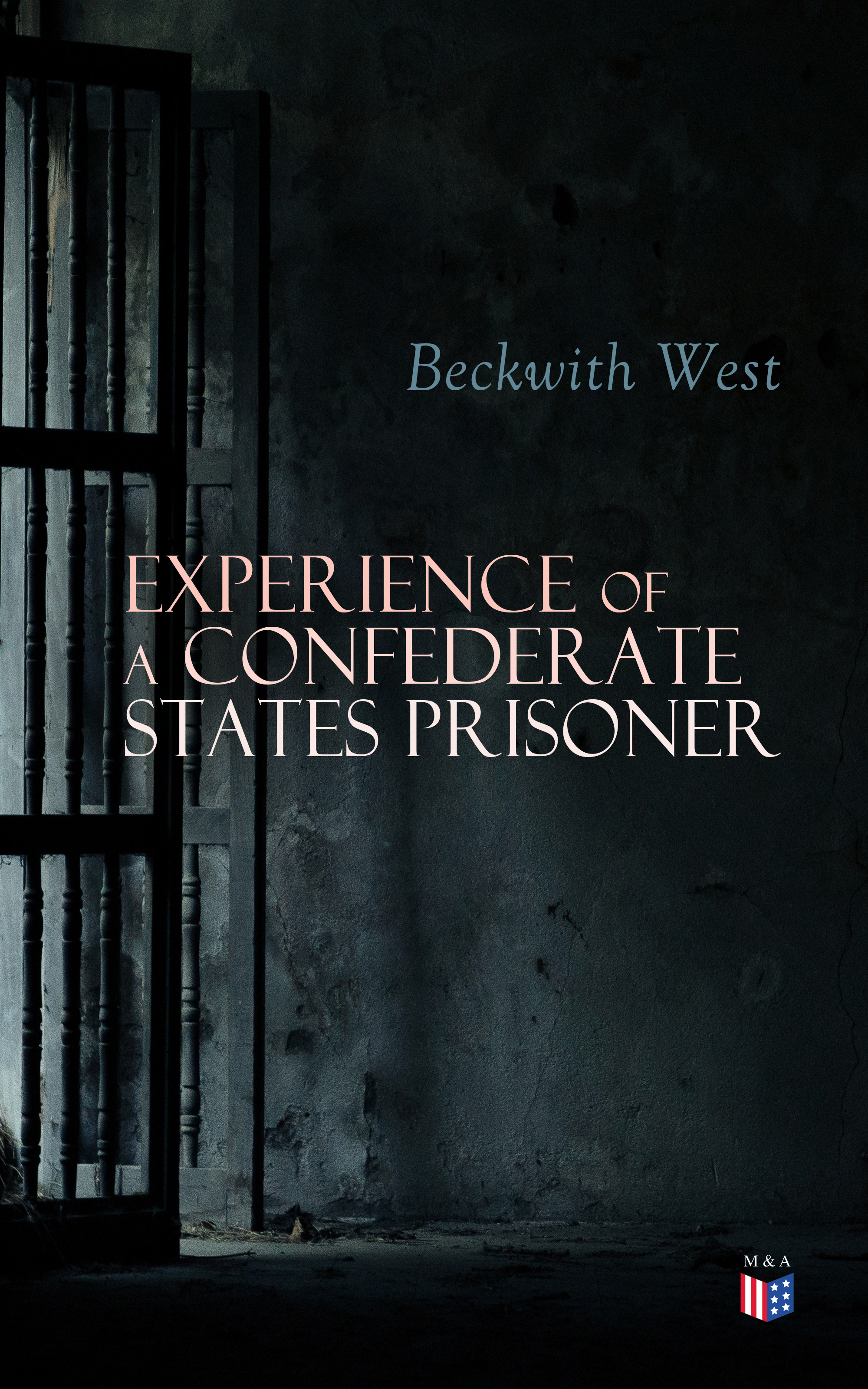 Beckwith West Experience of a Confederate States Prisoner printio prisoner of azbakan
