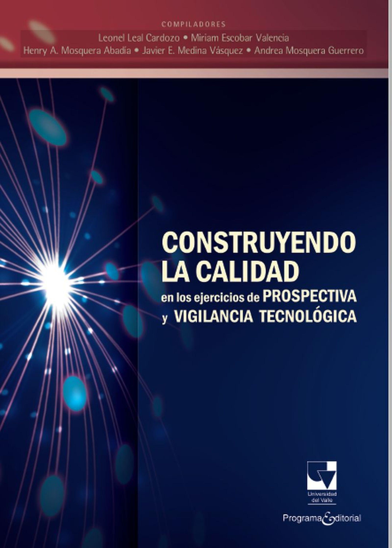 Leonel Leal Cardozo Construyendo la calidad en los ejercicios de prospectiva y vigilancia tecnológica nuevo espanol 2000 medio cuaderno de ejercicios