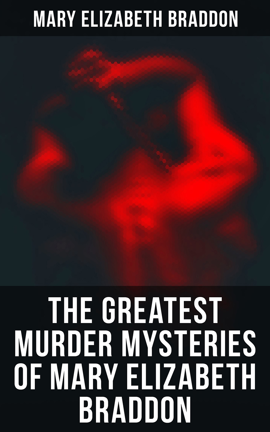 Mary Elizabeth Braddon The Greatest Murder Mysteries of Mary Elizabeth Braddon jill nelson elizabeth legacy of lies