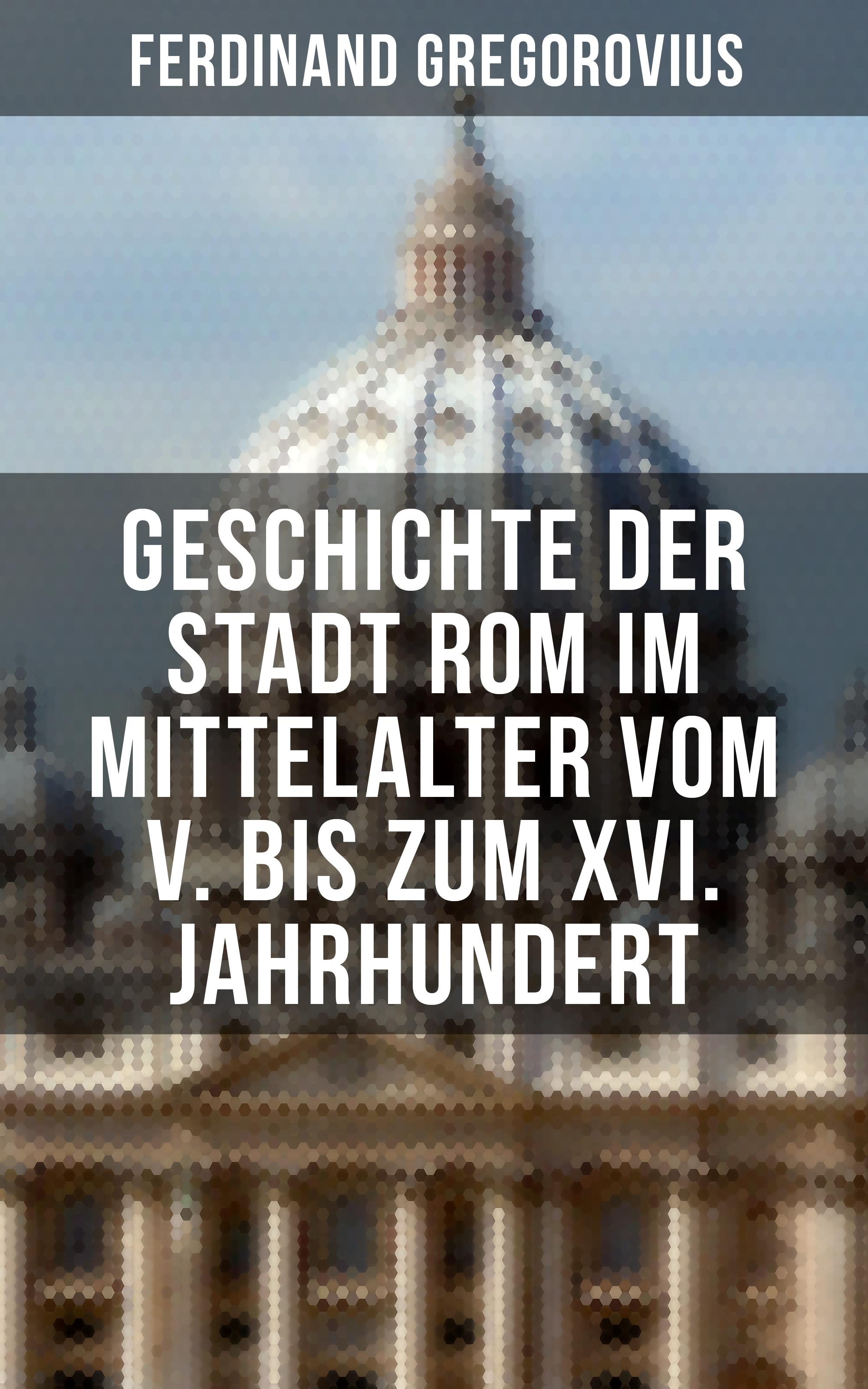 цена Ferdinand Gregorovius Geschichte der Stadt Rom im Mittelalter vom V. bis zum XVI. Jahrhundert онлайн в 2017 году