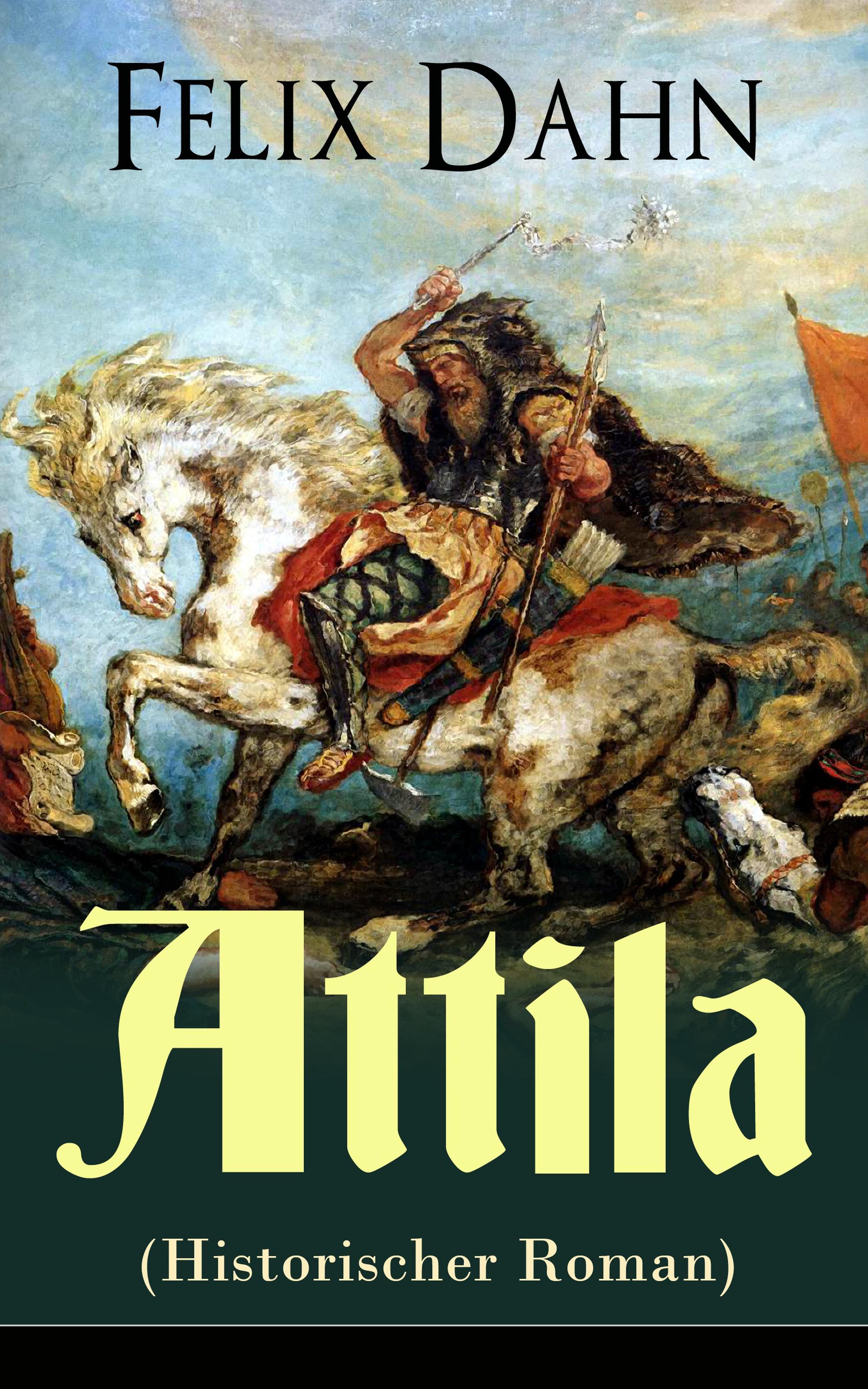 Felix Dahn Attila (Historischer Roman)