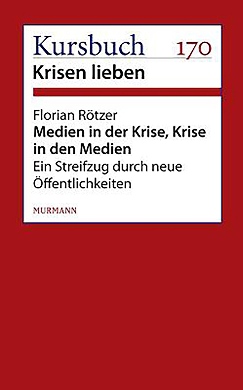 Florian Rotzer Medien in der Krise. Krise in den Medien. der werdegang der krise
