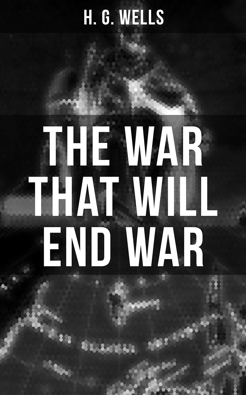 цена H. G. Wells THE WAR THAT WILL END WAR онлайн в 2017 году