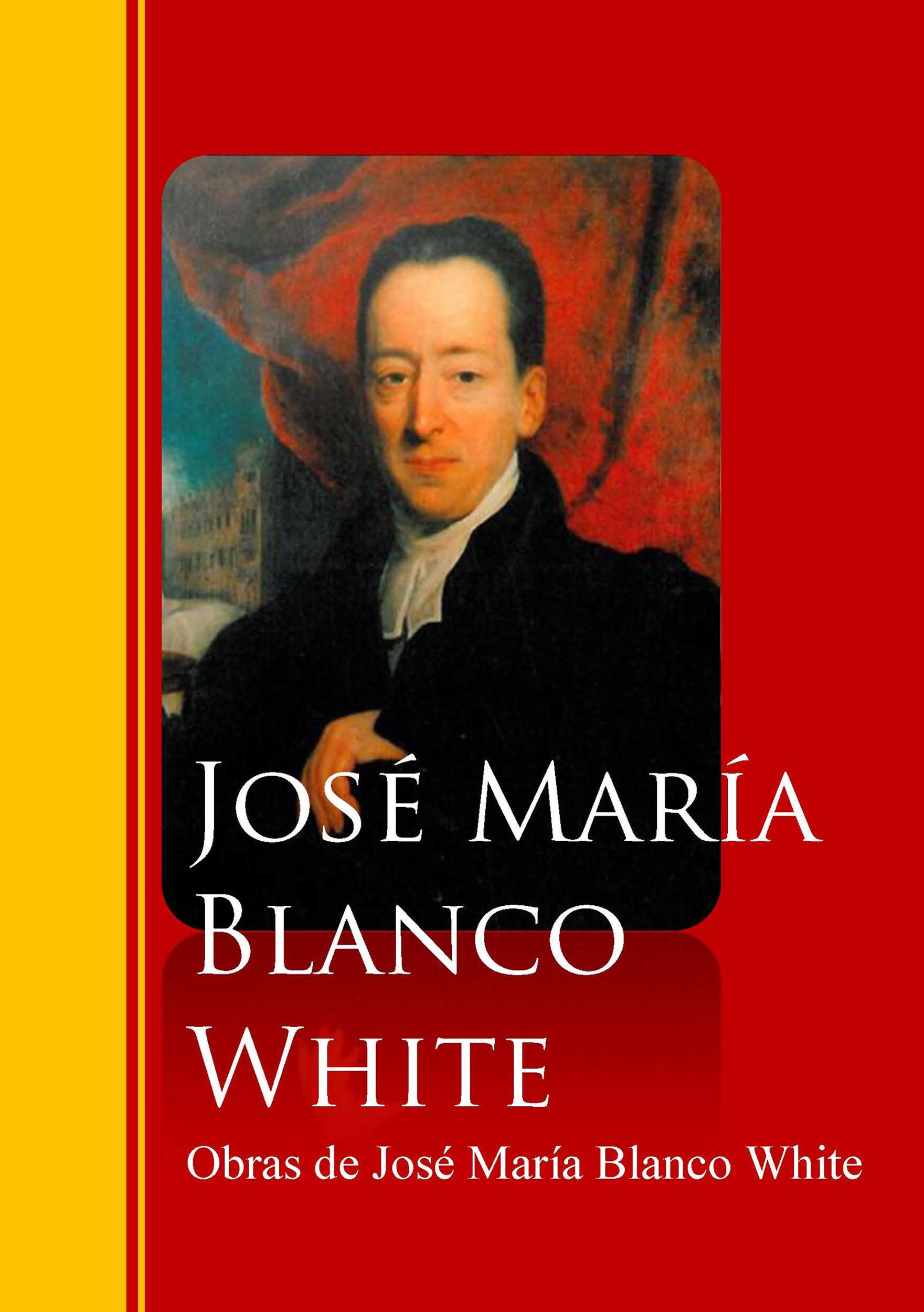Jose Maria Blanco White Obras de José María Blanco White alzugaray pilar barrios maria jose bartolome paz preparacion dele b2 libro codigo