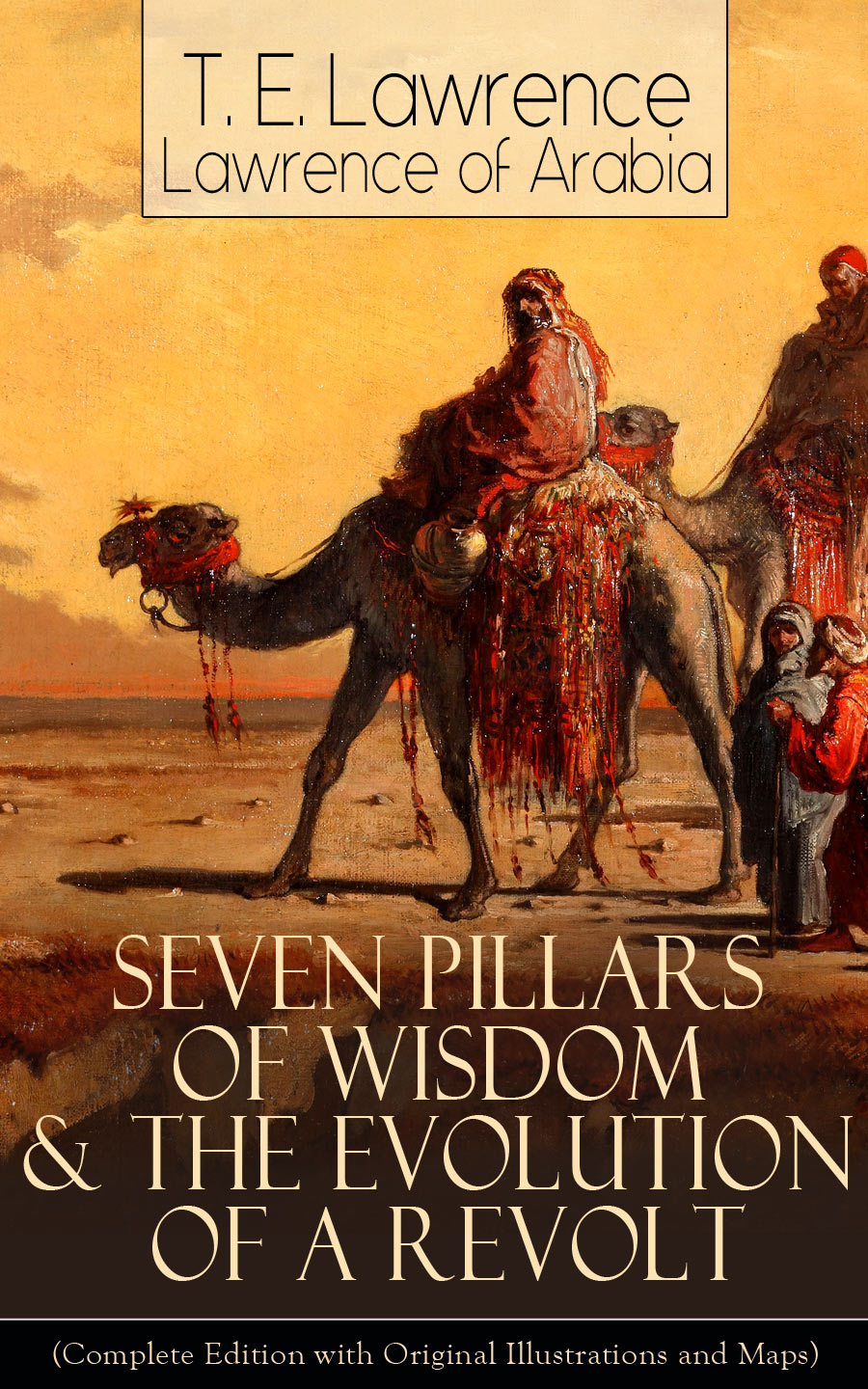 T. E. Lawrence Seven Pillars of Wisdom & The Evolution of a Revolt (Complete Edition with Original Illustrations and Maps) цена и фото
