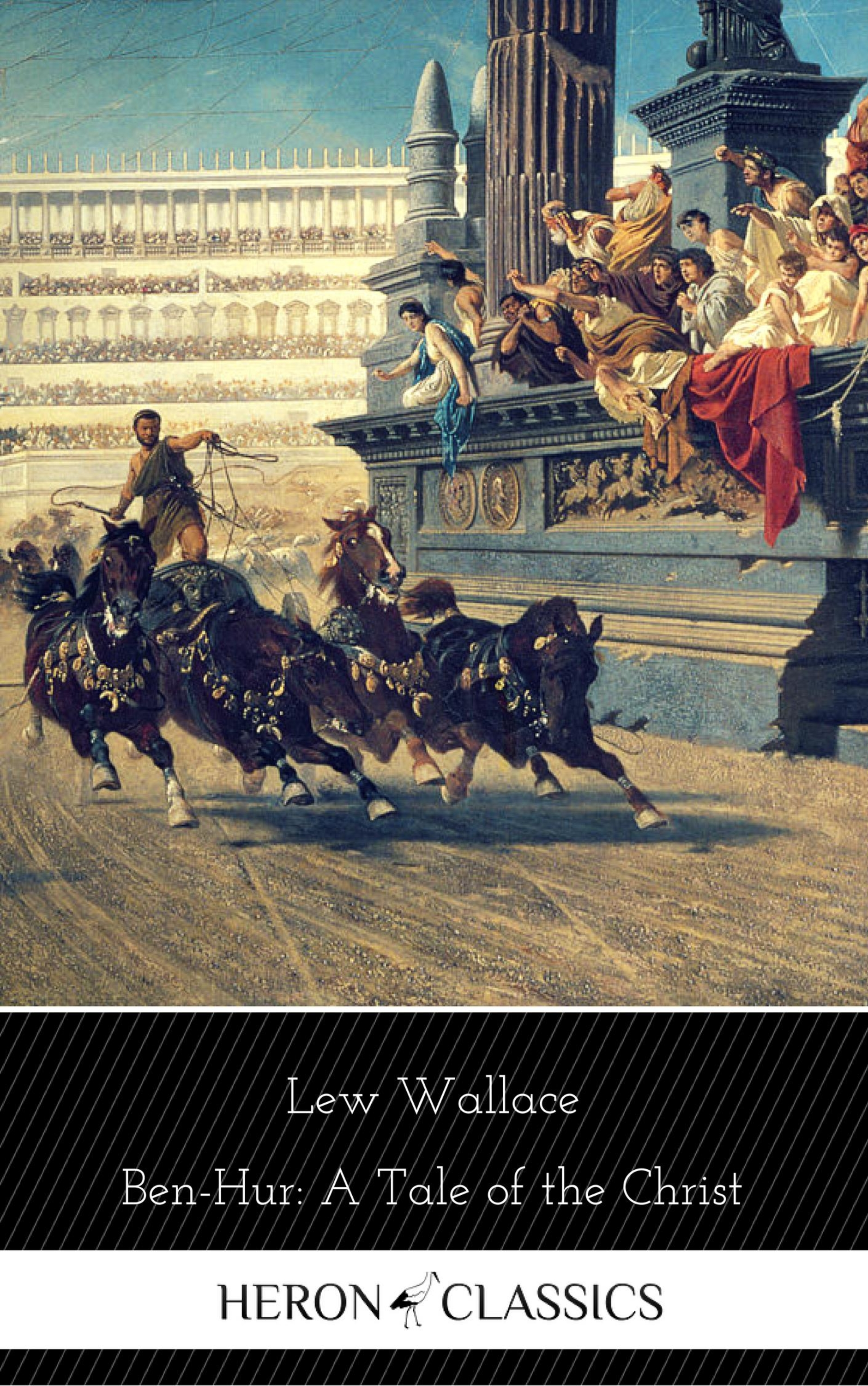 Lew Wallace Ben-Hur: A Tale of the Christ (Heron Classics)