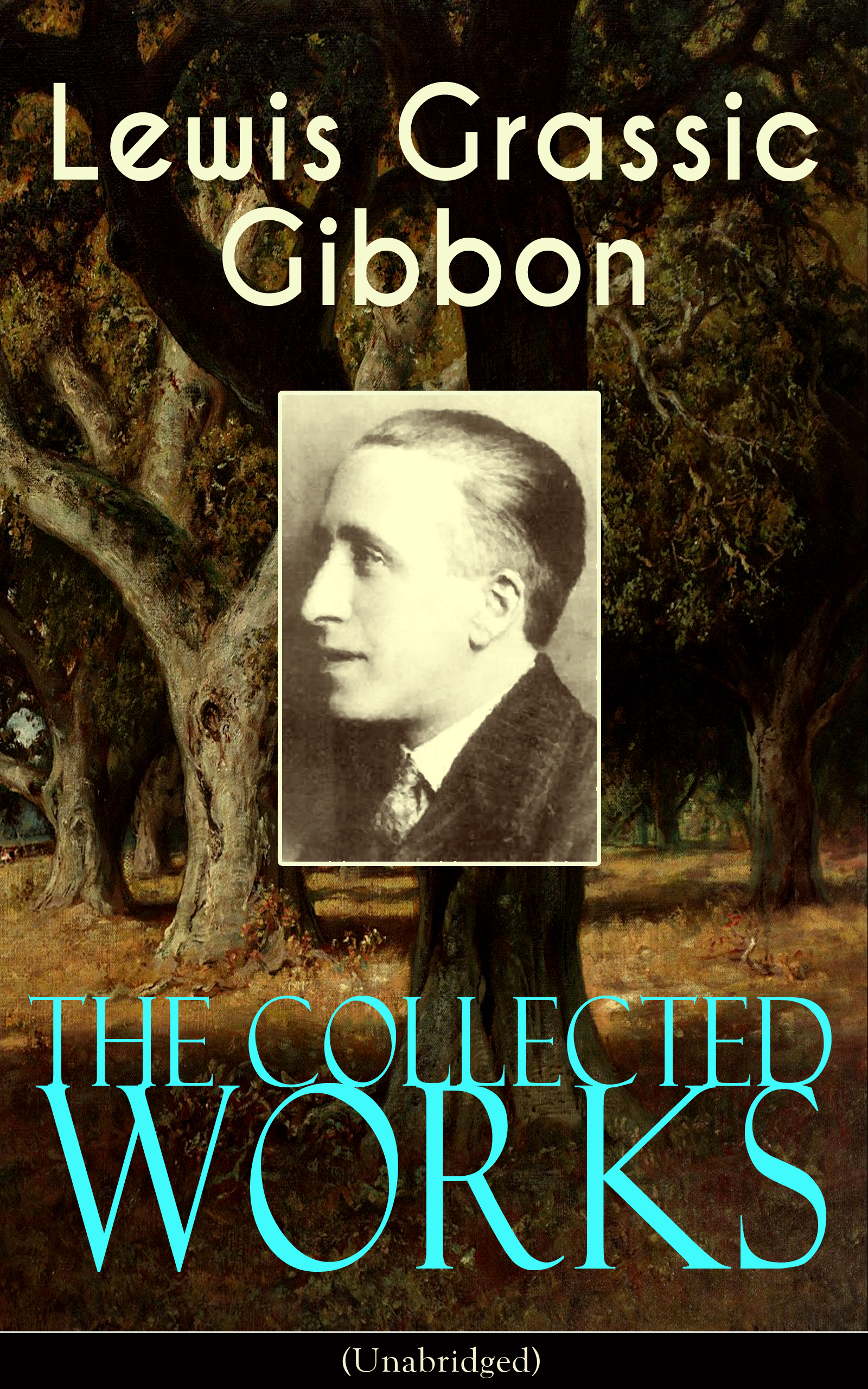Lewis Grassic Gibbon The Collected Works of Lewis Grassic Gibbon (Unabridged)
