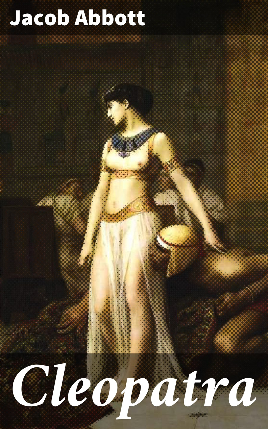 Jacob Abbott Cleopatra jacob abbott history of cleopatra queen of egypt