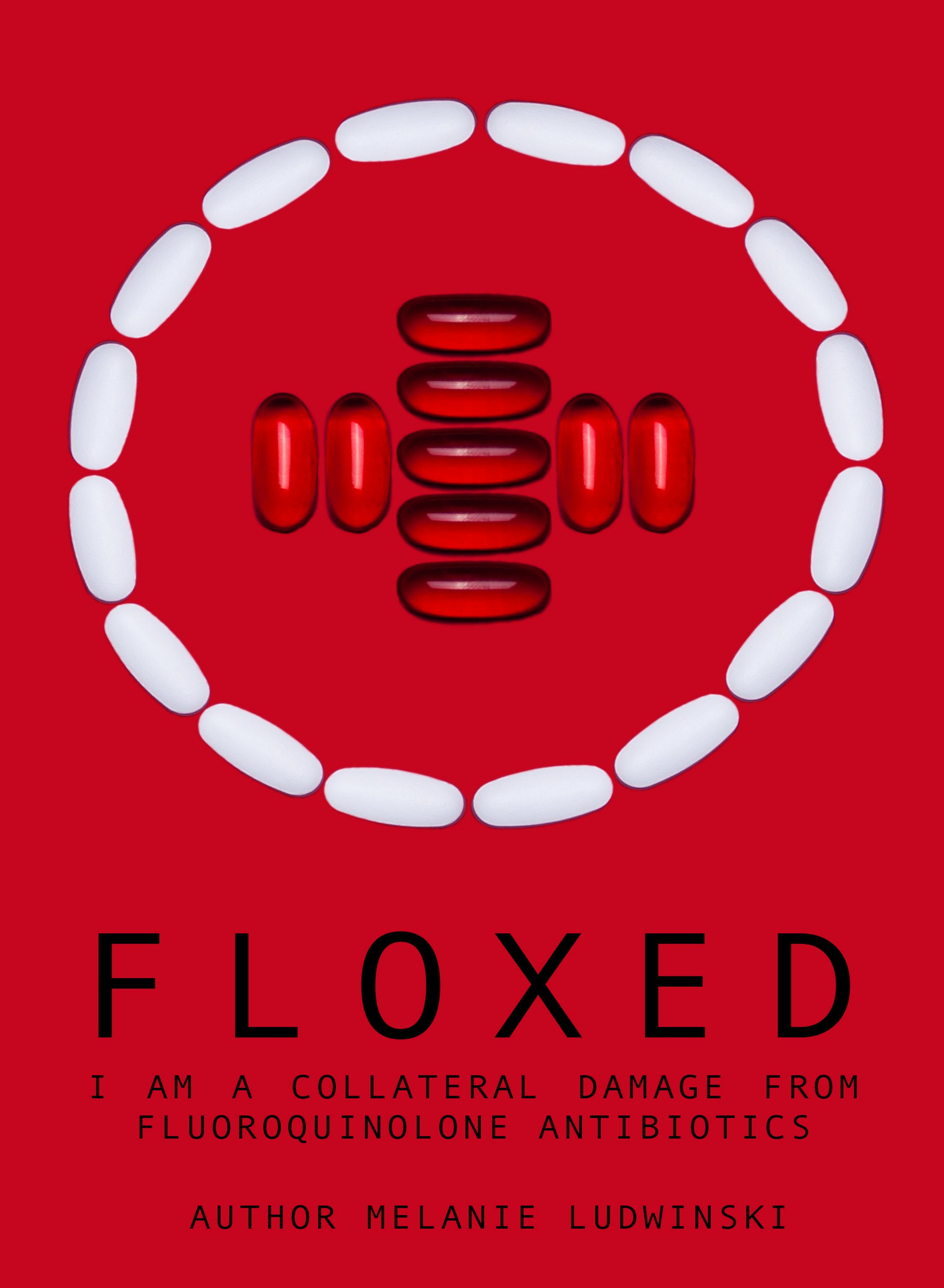 Melanie Ludwinski Floxed - I am a collateral damage from fluoroquinolone Antibiotics antibiotics
