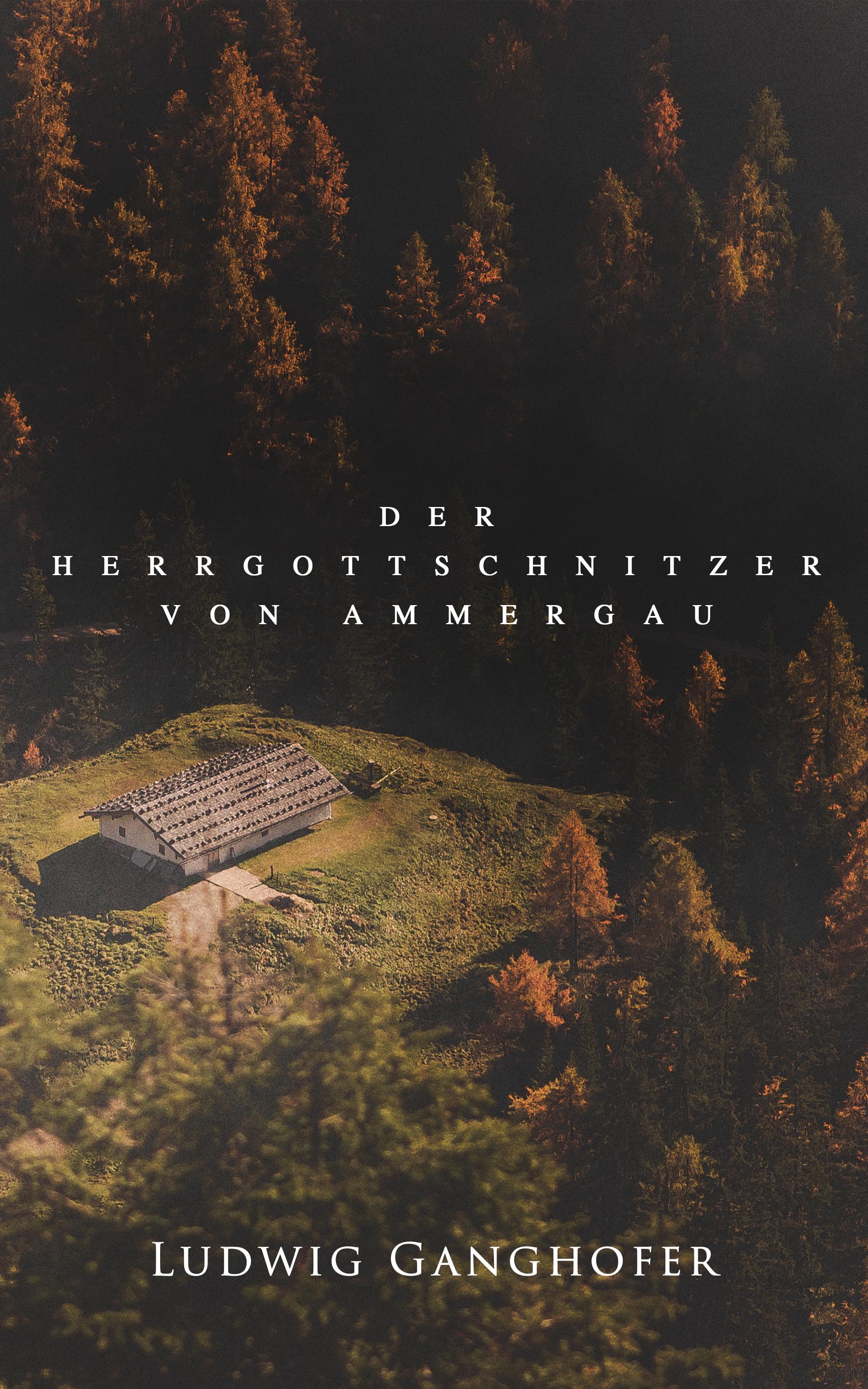 Ludwig Ganghofer Der Herrgottschnitzer von Ammergau ludwig ganghofer die schönsten heimatromane von ludwig ganghofer