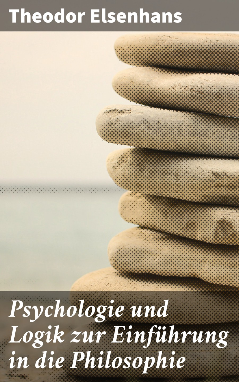 Elsenhans Theodor Psychologie und Logik zur Einführung in die Philosophie dr fr dieterici die logik und psychologie der araber im zehnten jarhhundert n chr