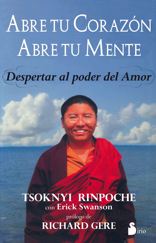 Tsoknyi Rinpoche Abre tu corazón, abre tu mente alimenta tu cerebro