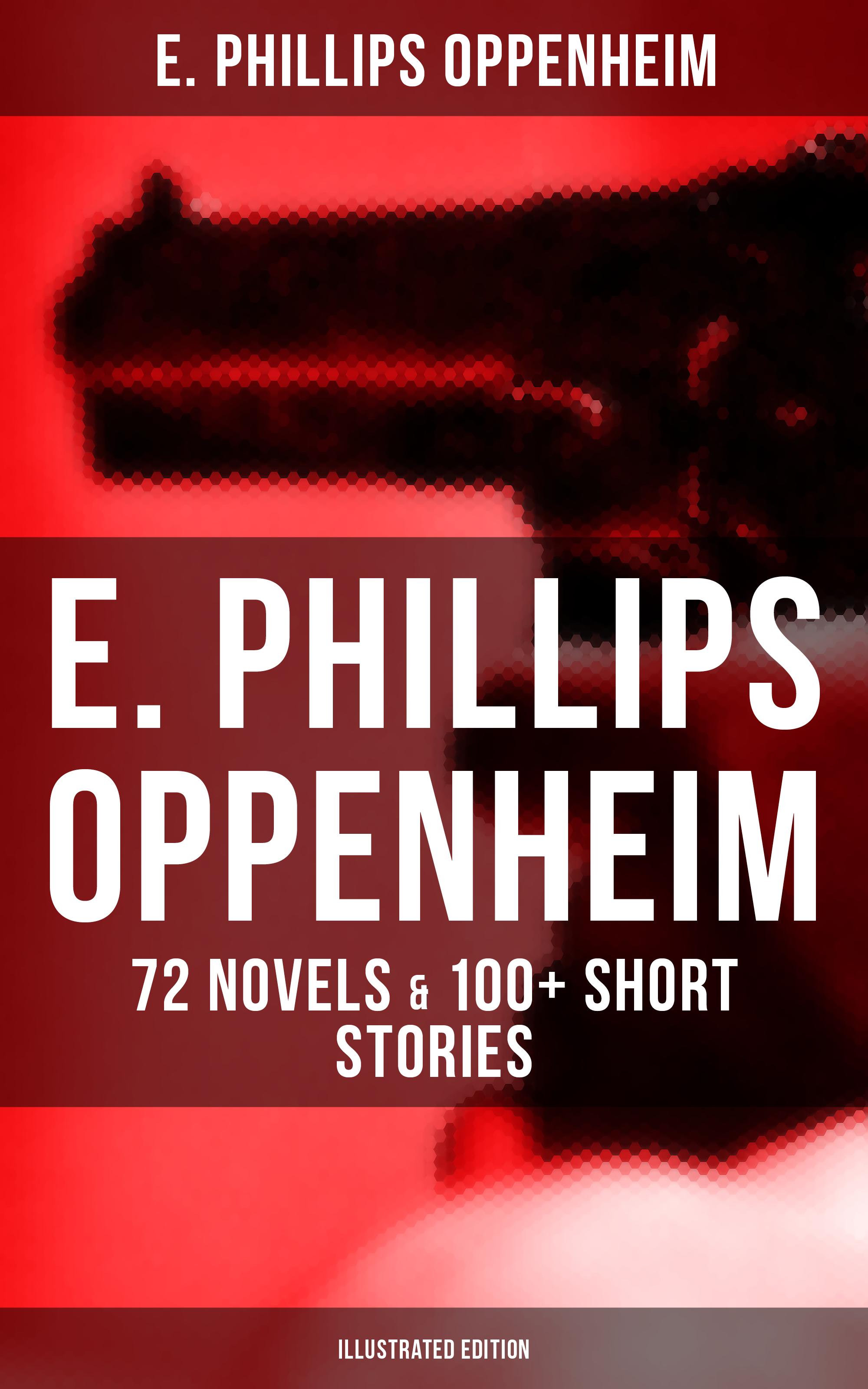 цена E. Phillips Oppenheim E. PHILLIPS OPPENHEIM: 72 Novels & 100+ Short Stories (Illustrated Edition) онлайн в 2017 году