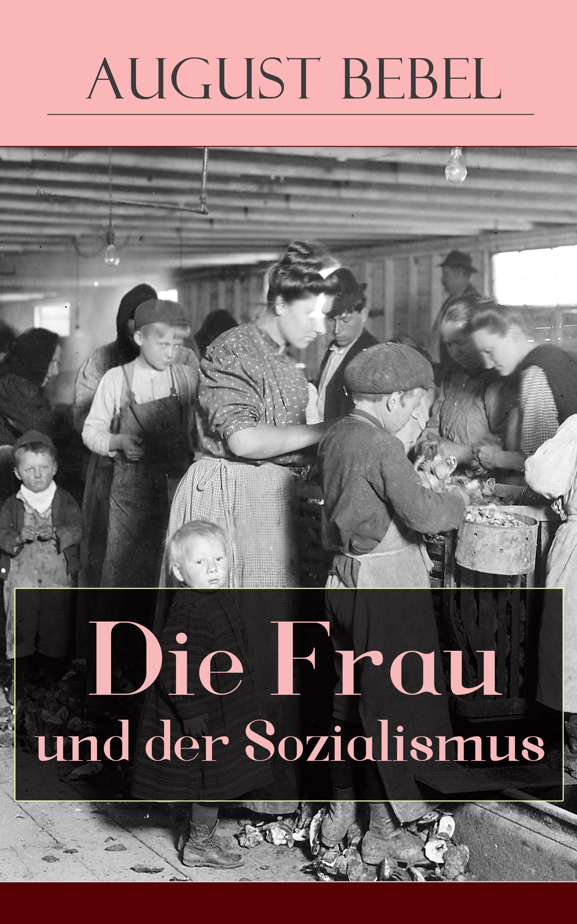 August Bebel Die Frau und der Sozialismus