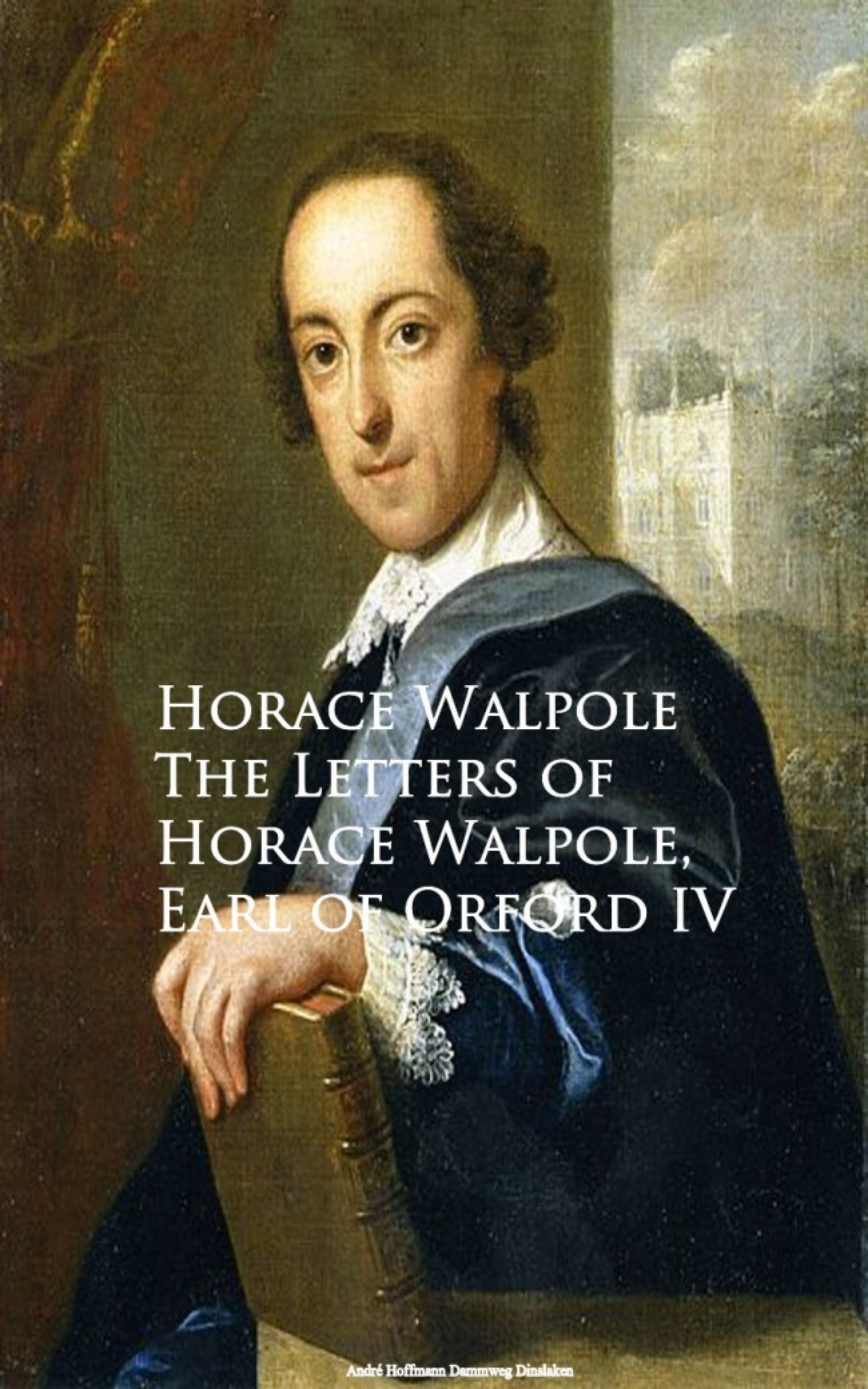 Horace Walpole The Letters of Horace Walpole, Earl of Orford IV the odes of horace
