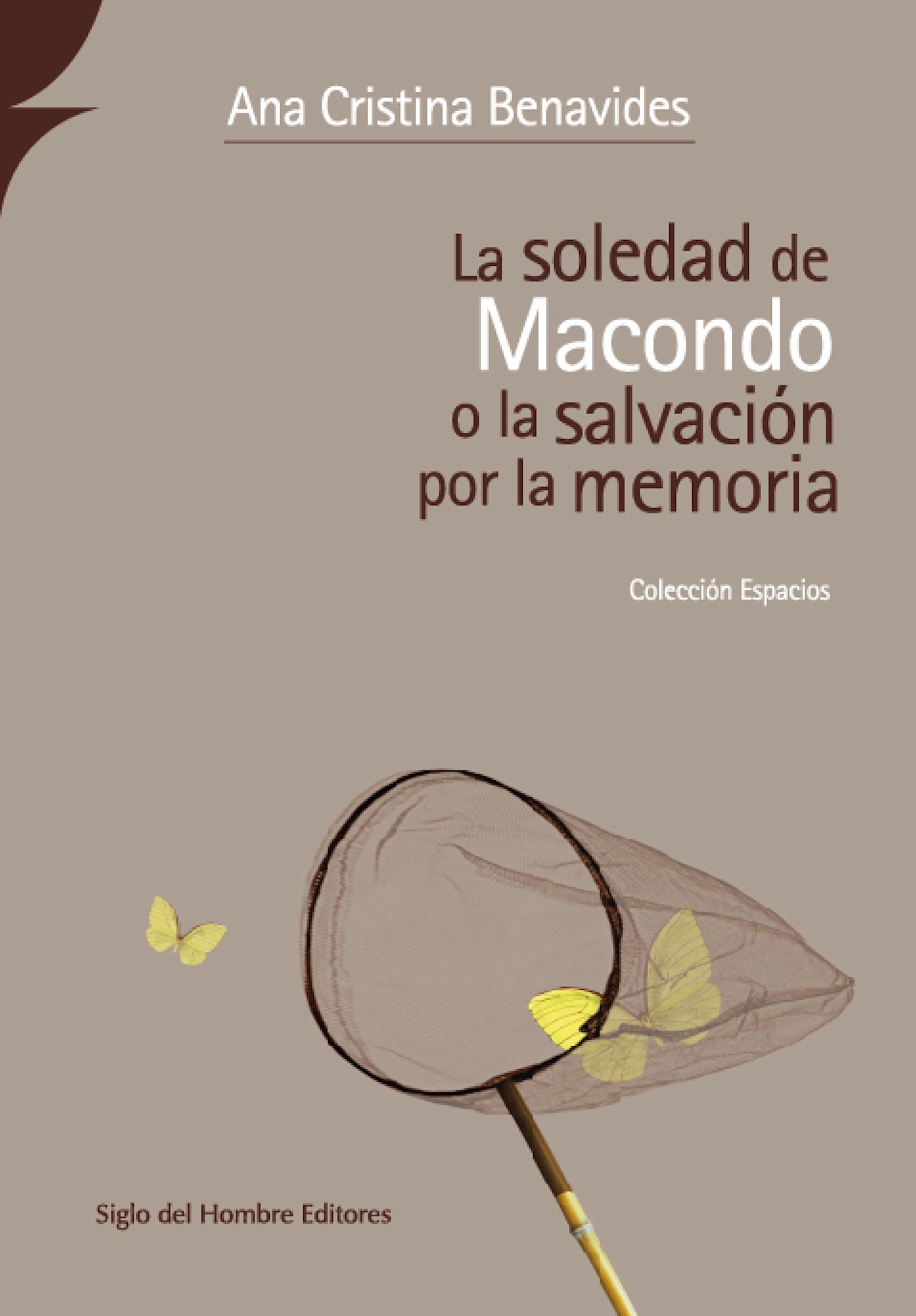 Ana Cristina, Benavides La soledad de macondo o la salvación por la memoria o de la cinna malaguena jaleada op 183bis