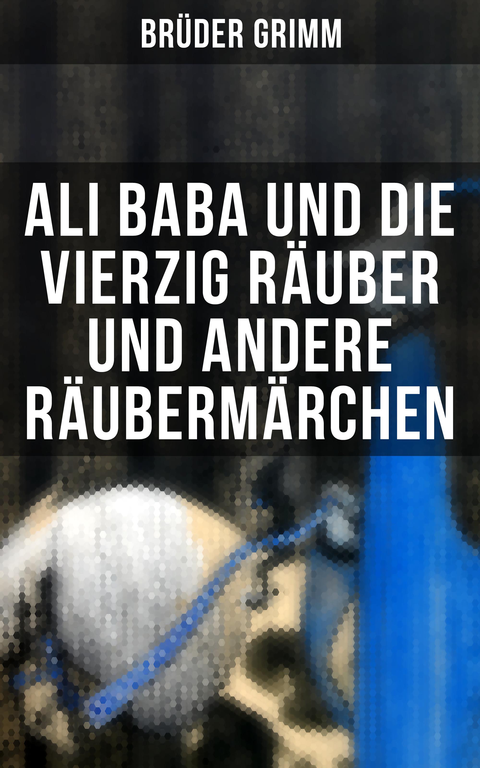 Вильгельм Гауф Ali Baba und die vierzig Räuber und andere Räubermärchen вильгельм гауф ali baba und die vierzig räuber und andere räubermärchen