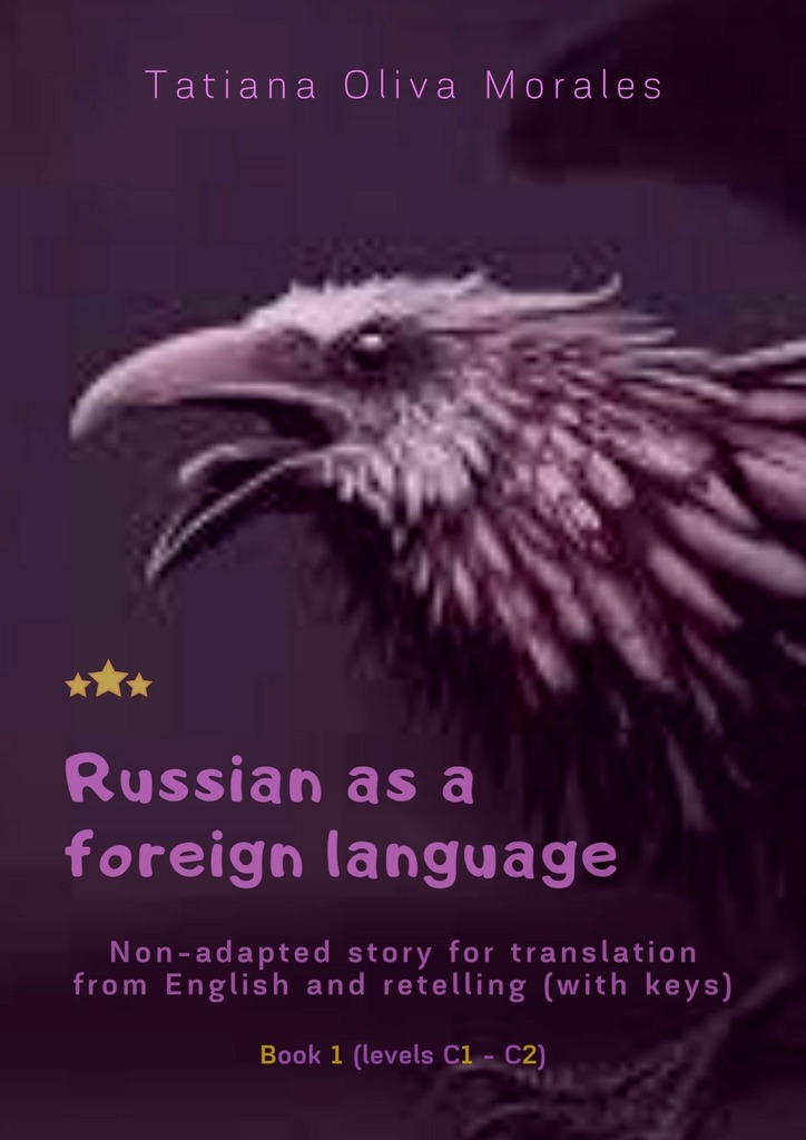 Tatiana Oliva Morales Russian as aforeign language. Non-adapted story for translation from English and retelling (with keys). Book 1(levels C1—C2) xu jing the contentious chinese russian friendship in harbin from 1898 to 1917