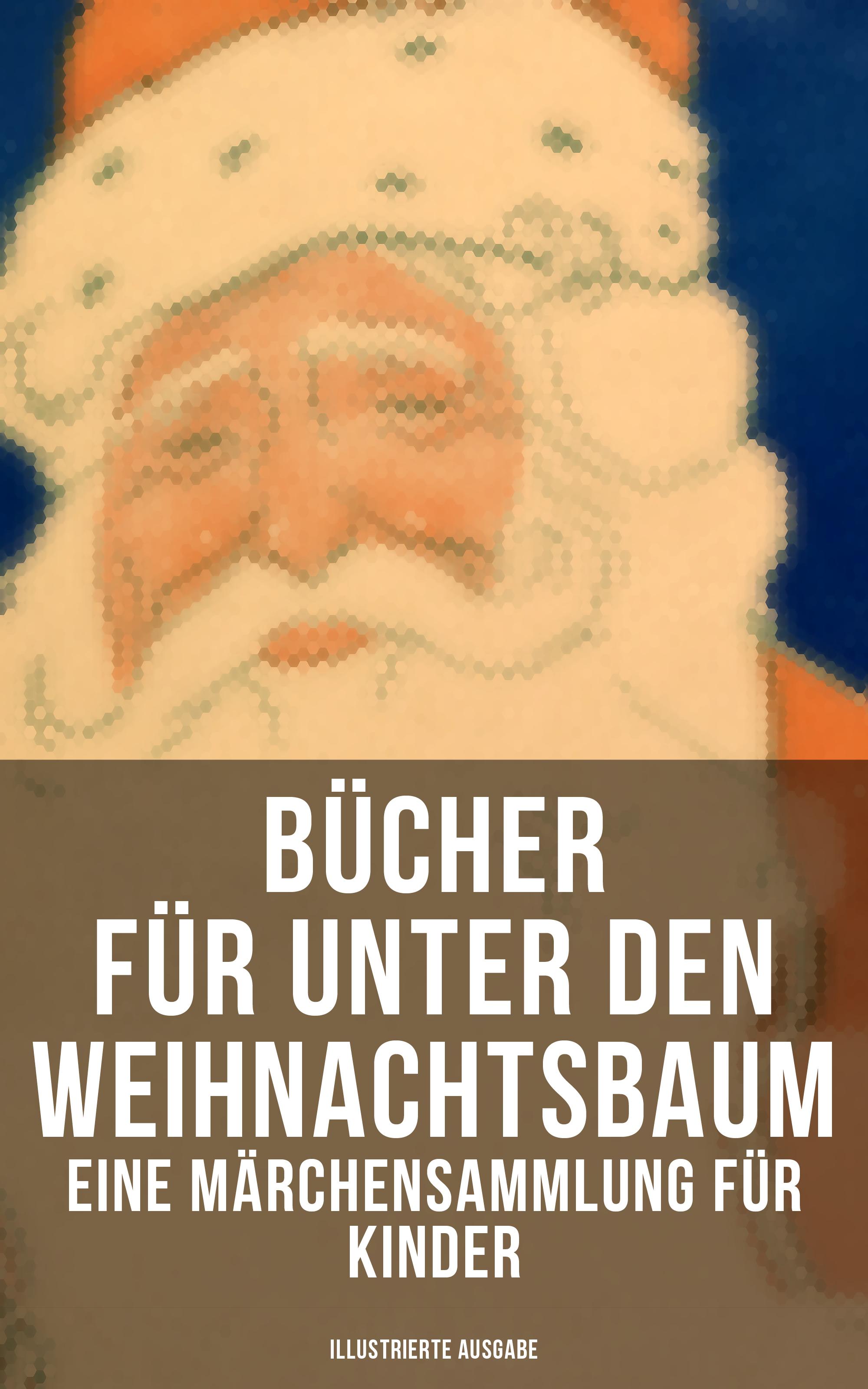 bucher fur unter den weihnachtsbaum eine marchensammlung fur kinder illustrierte ausgabe