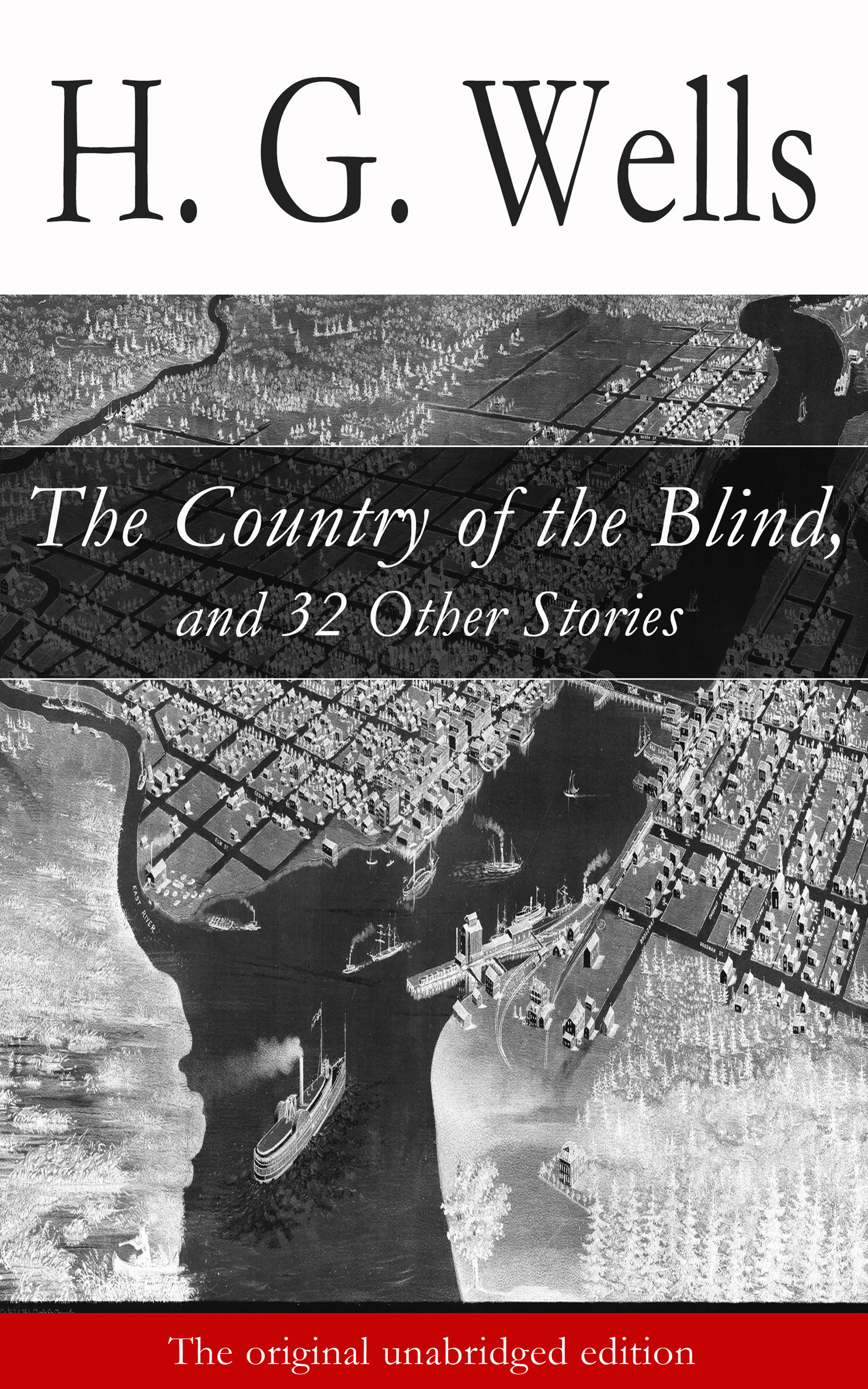 H. G. Wells The Country of the Blind, and 32 Other Stories (The original unabridged edition) wells h g the stolen bacillus and other incidents