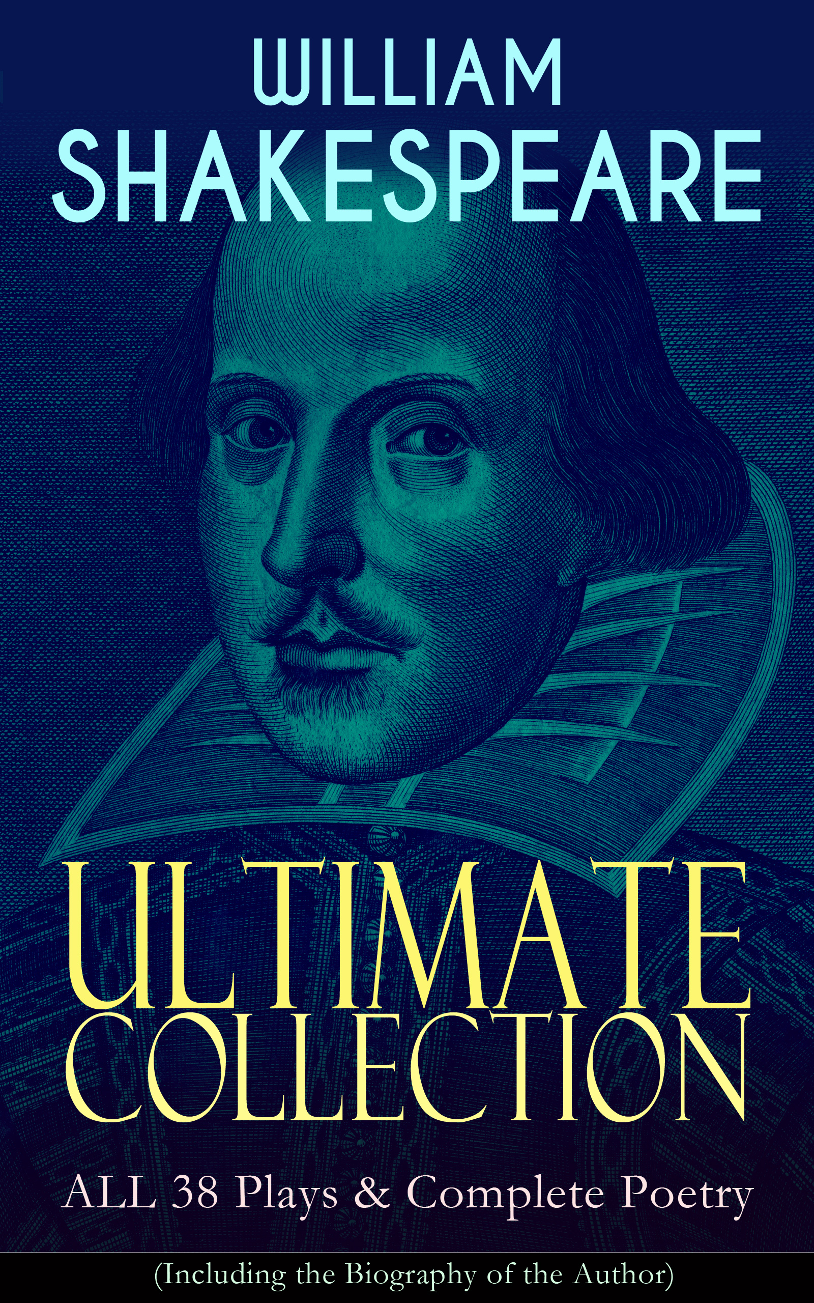 william shakespeare ultimate collection all 38 plays complete poetry including the biography of the author