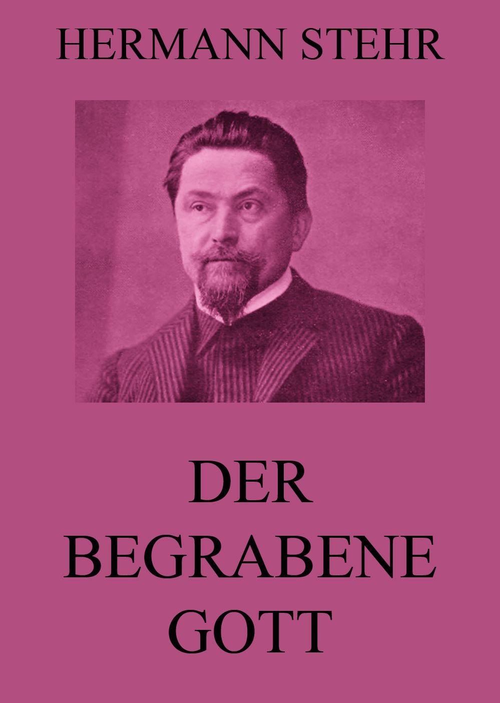 Hermann Stehr Der begrabene Gott hermann stehr der heiligenhof heimatroman