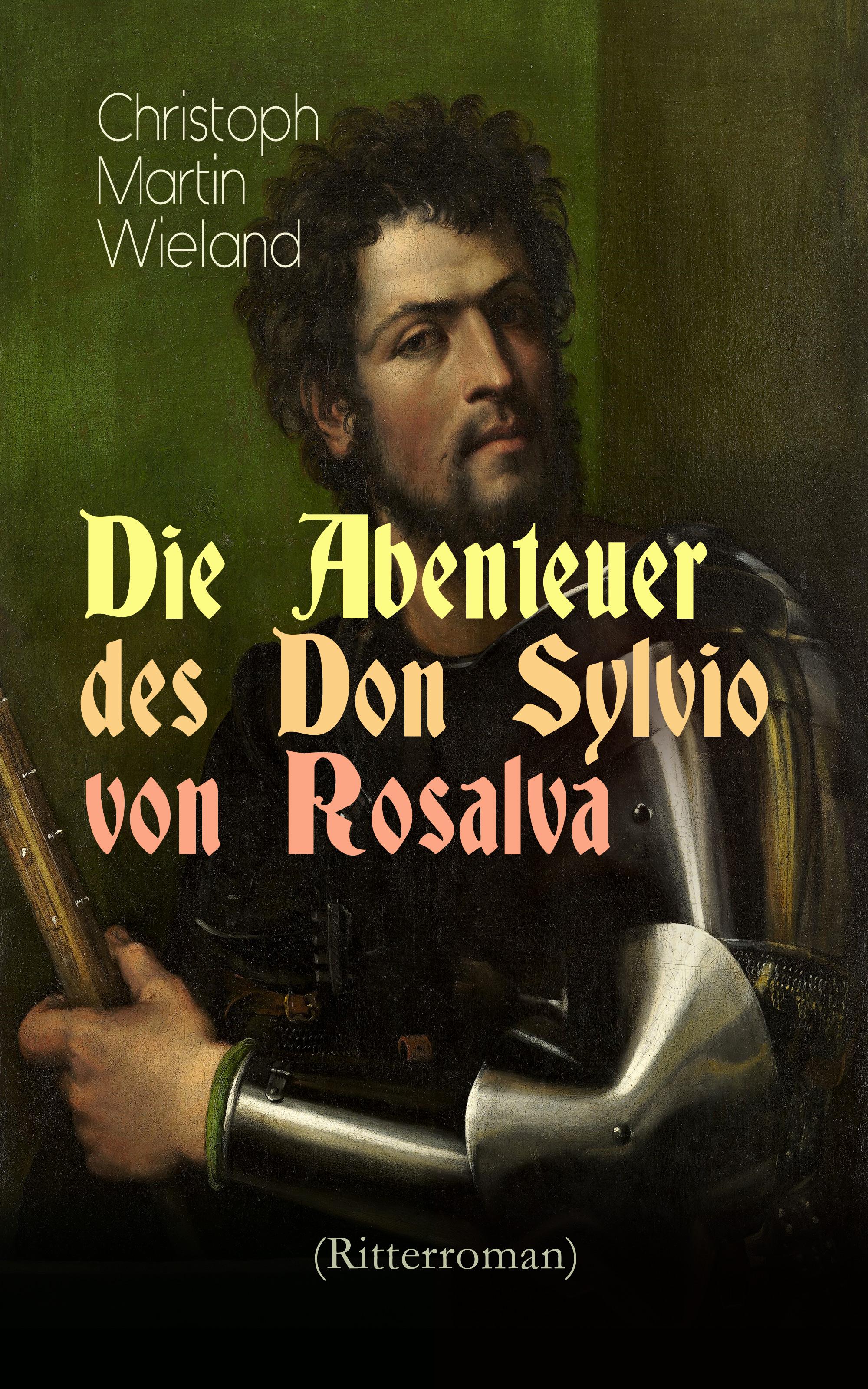 Christoph Martin Wieland Die Abenteuer des Don Sylvio von Rosalva (Ritterroman) christoph martin wieland geschichte des weisen danischmend