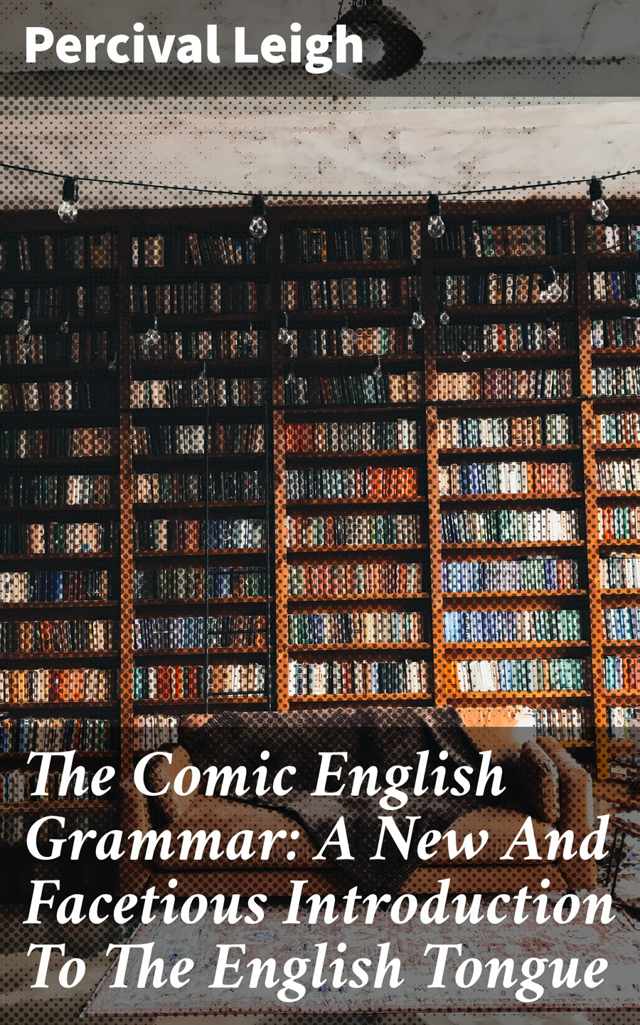 Leigh Percival The Comic English Grammar: A New And Facetious Introduction To The English Tongue introduction to the grammar of english