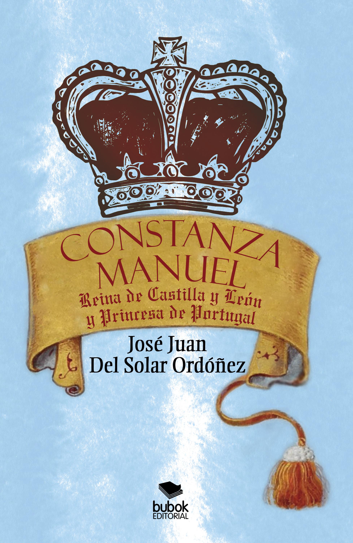José Juan Del Solar Ordónez Constanza Manuel: Reina de Castilla y León y Princesa de Portugal juan manuel moreno luque insolvencia corrupción criminalidad y crisis de los bancos y de los mercados