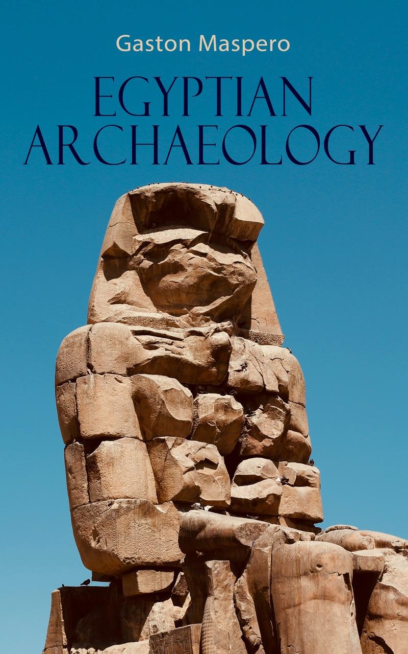 Gaston Maspero Egyptian Archaeology nancy white marie archaeology for dummies