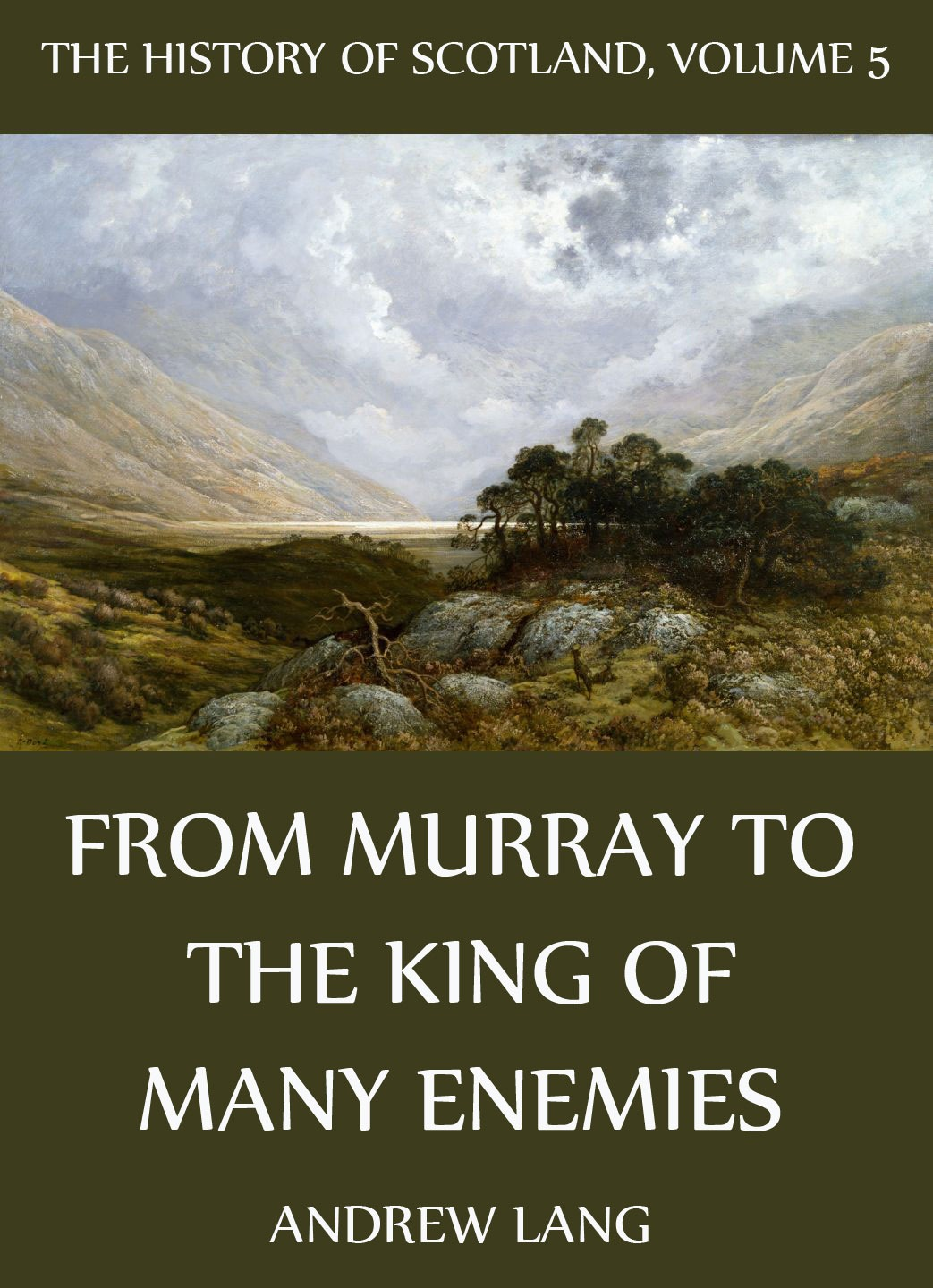 Andrew Lang The History Of Scotland - Volume 5: From Murray To The King Of Many Enemies sean lang european history for dummies