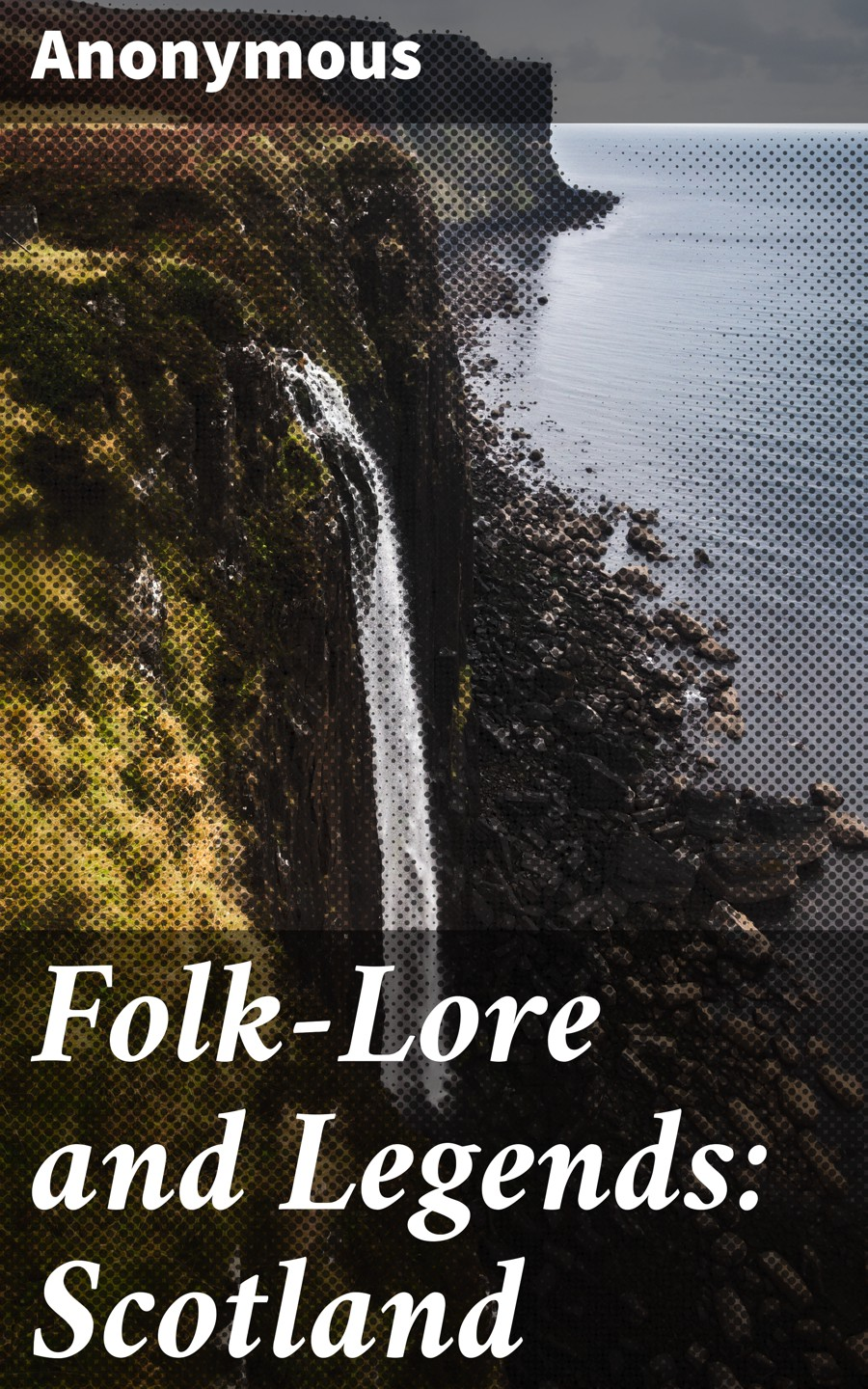 Anonymous Folk-Lore and Legends: Scotland anonymous jagerlied german folk songs