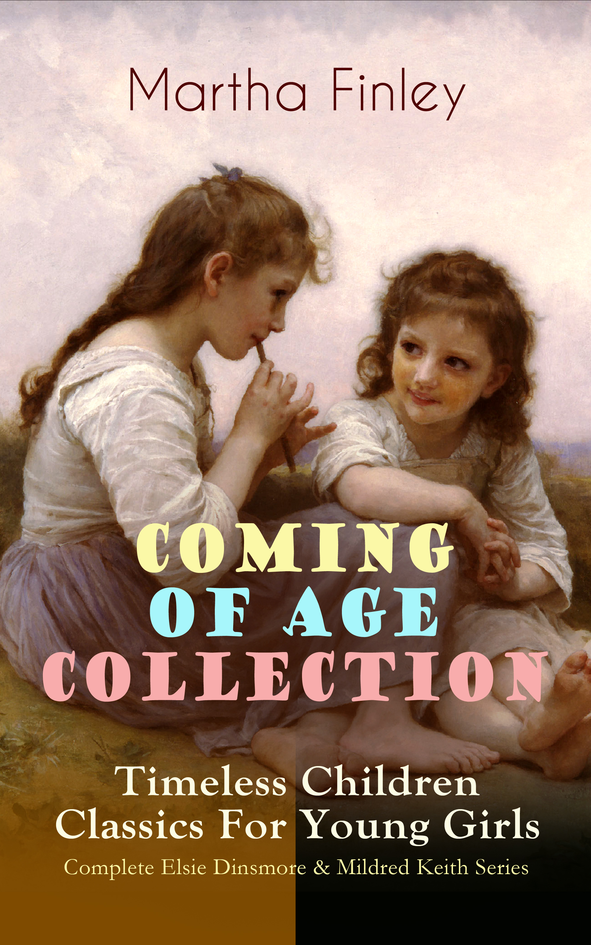 Finley Martha COMING OF AGE COLLECTION – Timeless Children Classics For Young Girls