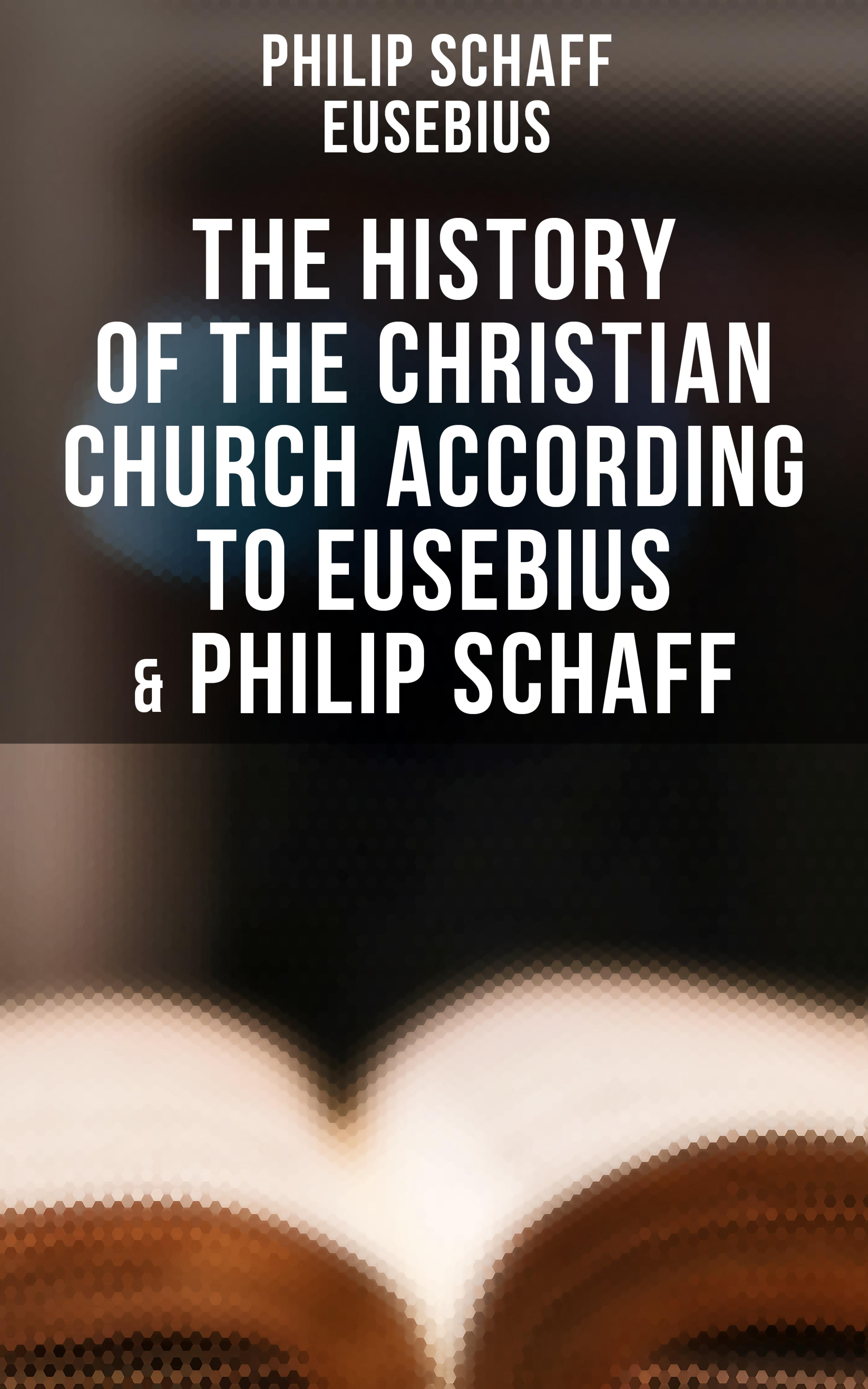 Eusebius The History of the Christian Church According to Eusebius & Philip Schaff thomas schaff in the beginning