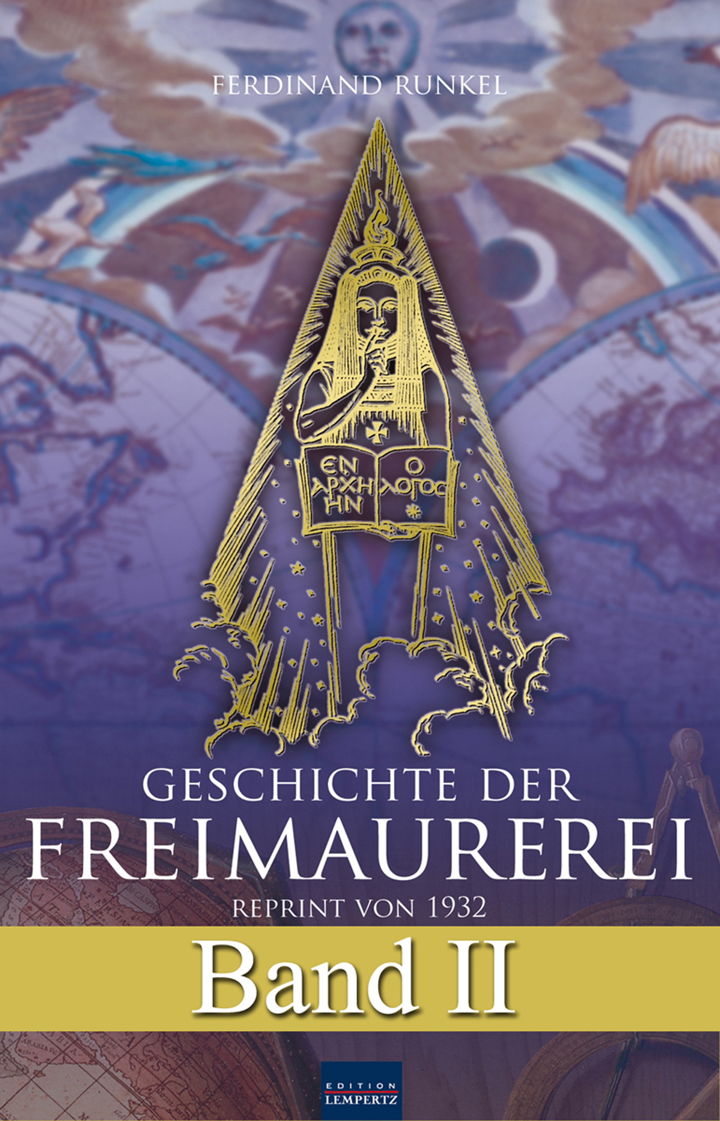 Ferdinand Runkel Geschichte der Freimaurerei - Band II