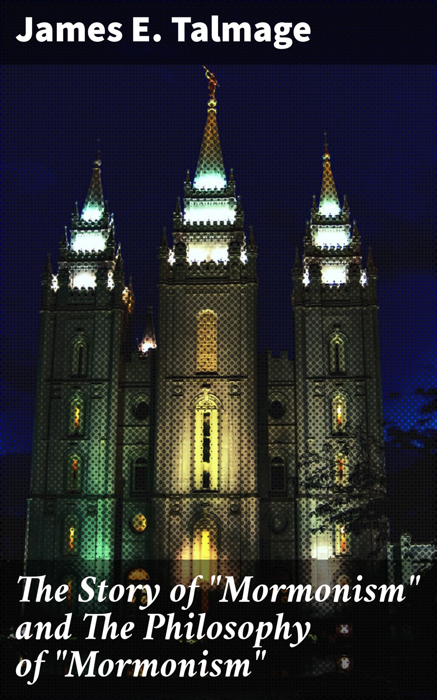 James E. Talmage The Story of Mormonism and The Philosophy of Mormonism james e causey twisted