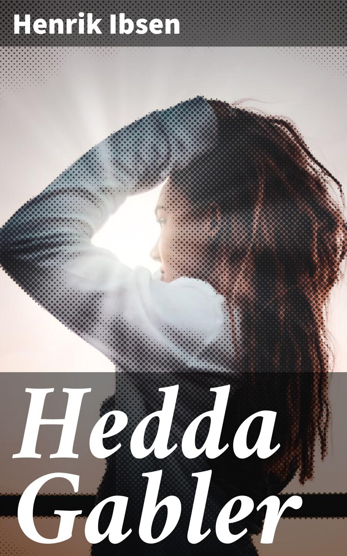 Henrik Ibsen Hedda Gabler henrik ibsen gesammelte werke