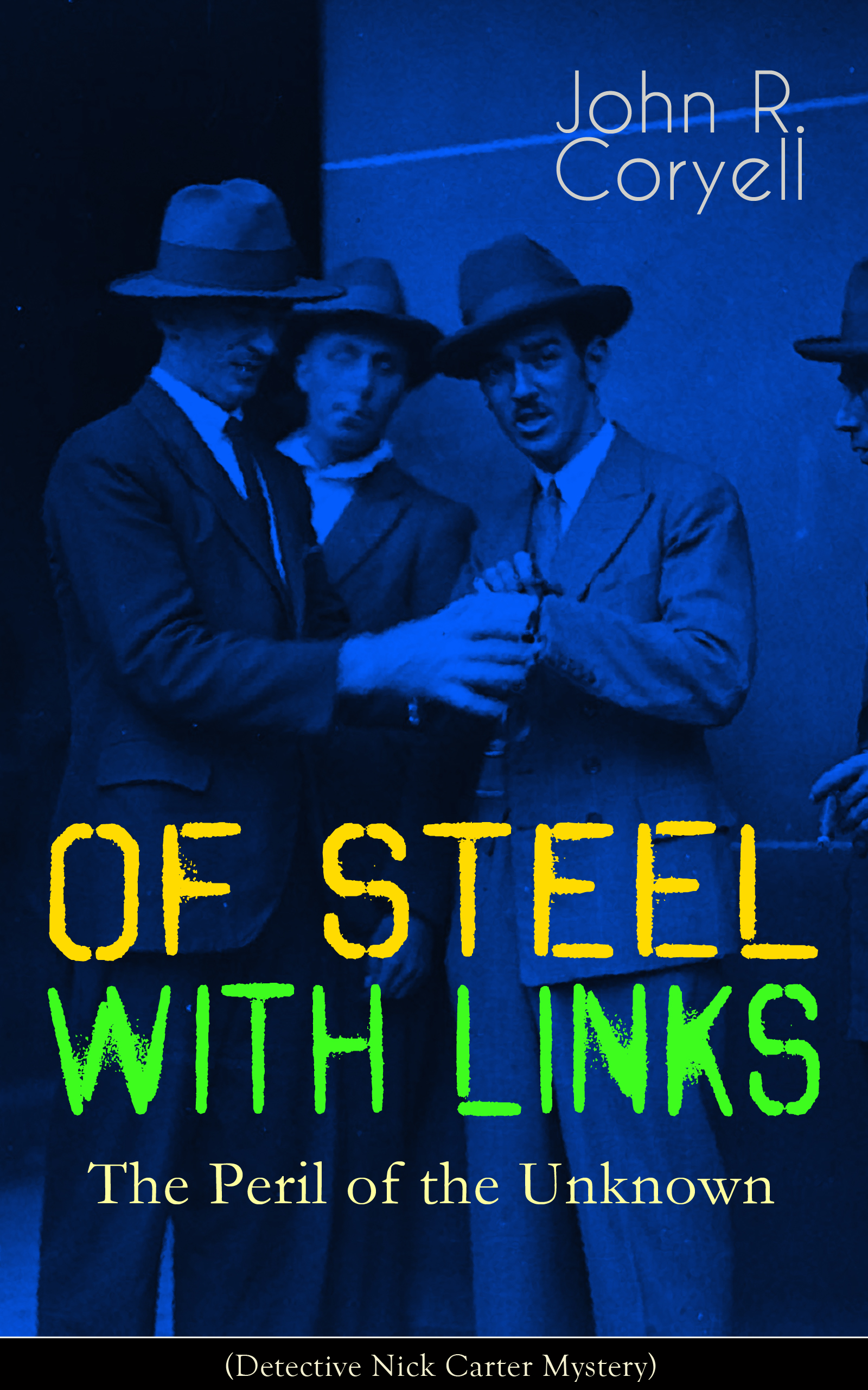 цена на John R. Coryell WITH LINKS OF STEEL - The Peril of the Unknown (Detective Nick Carter Mystery)