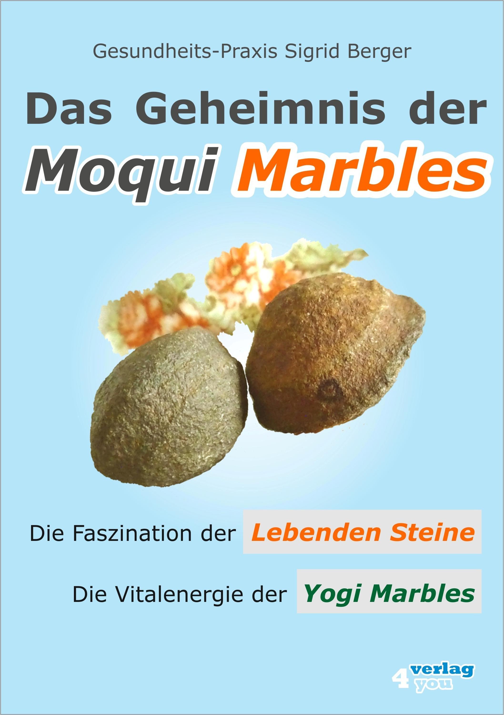 Sigrid Berger Das Geheimnis der Moqui Marbles. Die Faszination der Lebenden Steine.