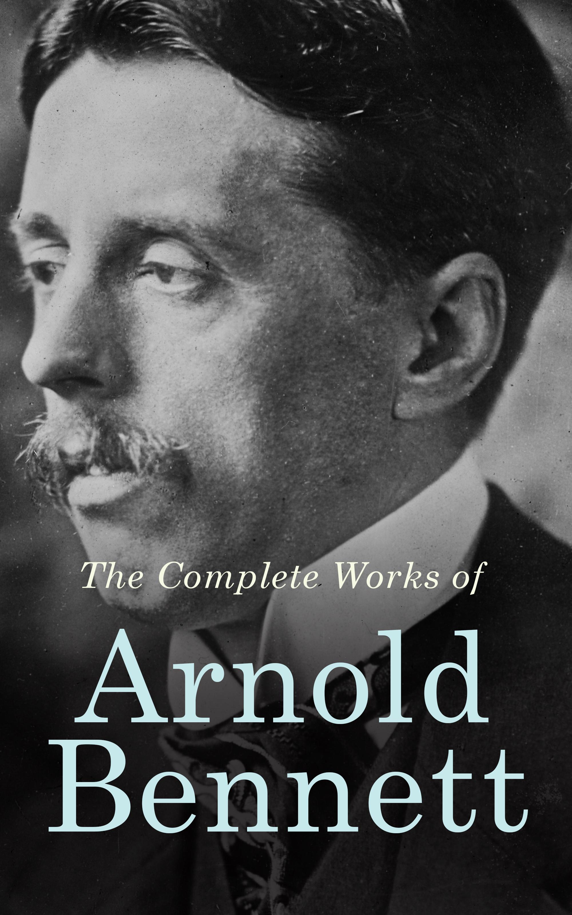 Bennett Arnold The Complete Works of Arnold Bennett tony bennett the platinum anthology