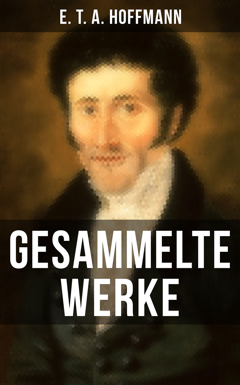 E. T. A. Hoffmann Gesammelte Werke von E. T. A. Hoffmann fred van lente brain boy men from g e s t a l t 1 may 2014