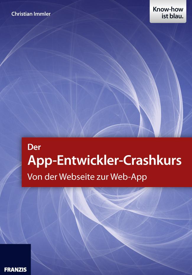 Christian Immler Der App-Entwickler-Crashkurs - Von der Webseite zur Web-App