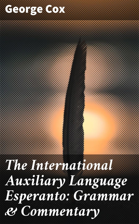 George Cox The International Auxiliary Language Esperanto: Grammar & Commentary worterbuch deutsch esperanto