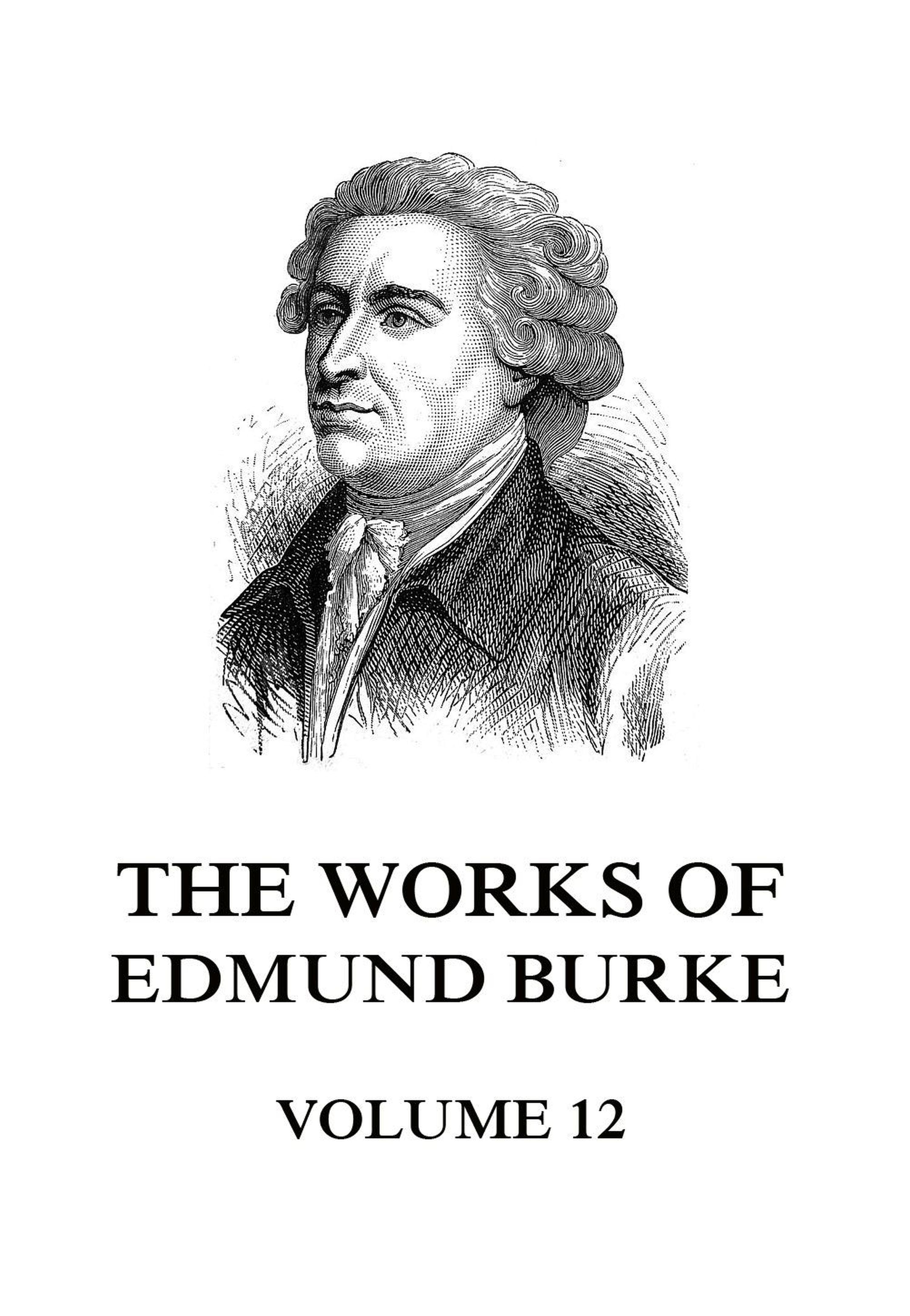 Edmund Burke The Works of Edmund Burke Volume 12 edmund burke reflections on the revolution in france
